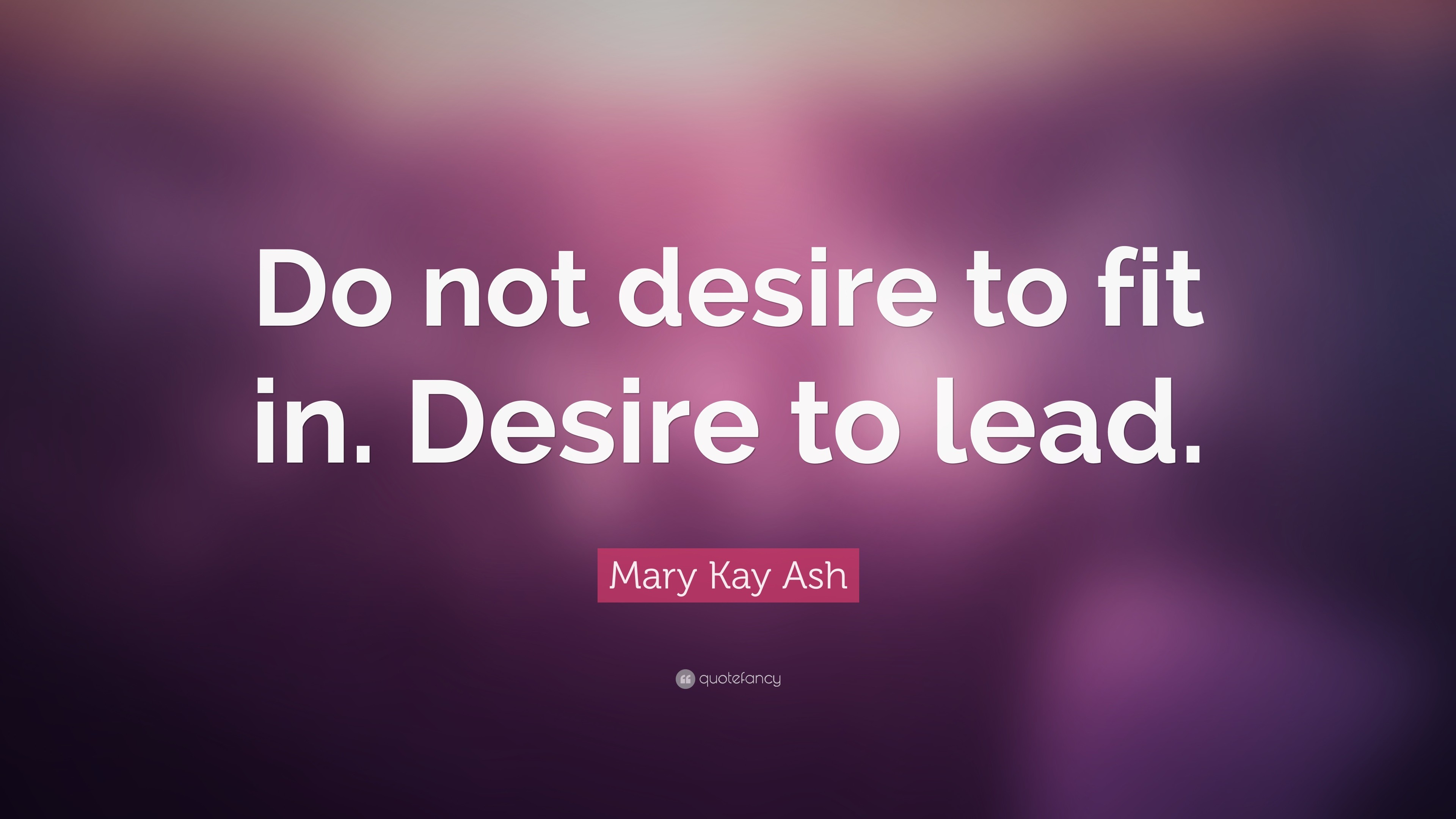 """Mary Kay Ash Quote: """"Do not desire to fit in. Desire to lead"""