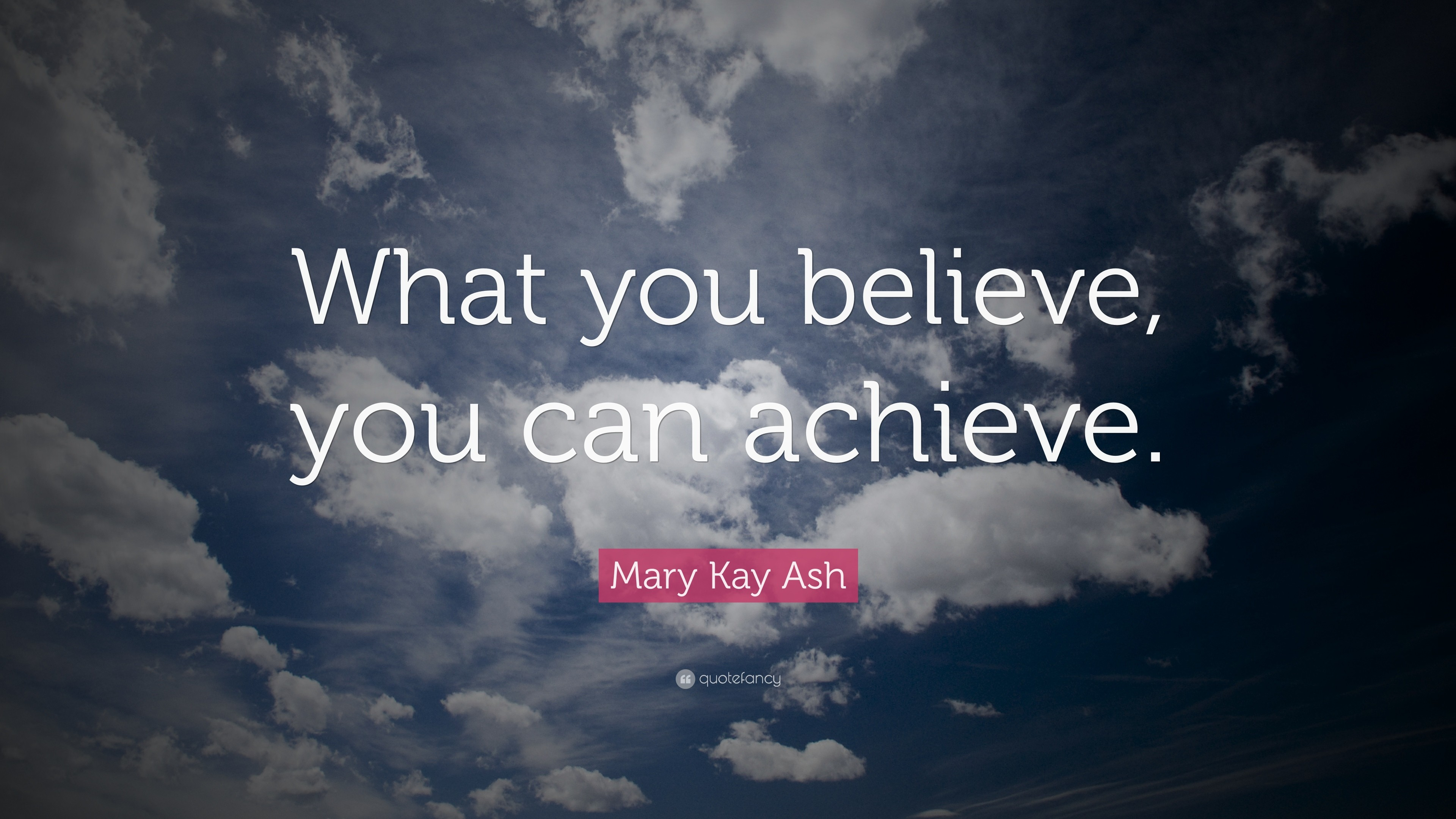 """Mary Kay Ash Quote: """"What you believe, you can achieve."""""""
