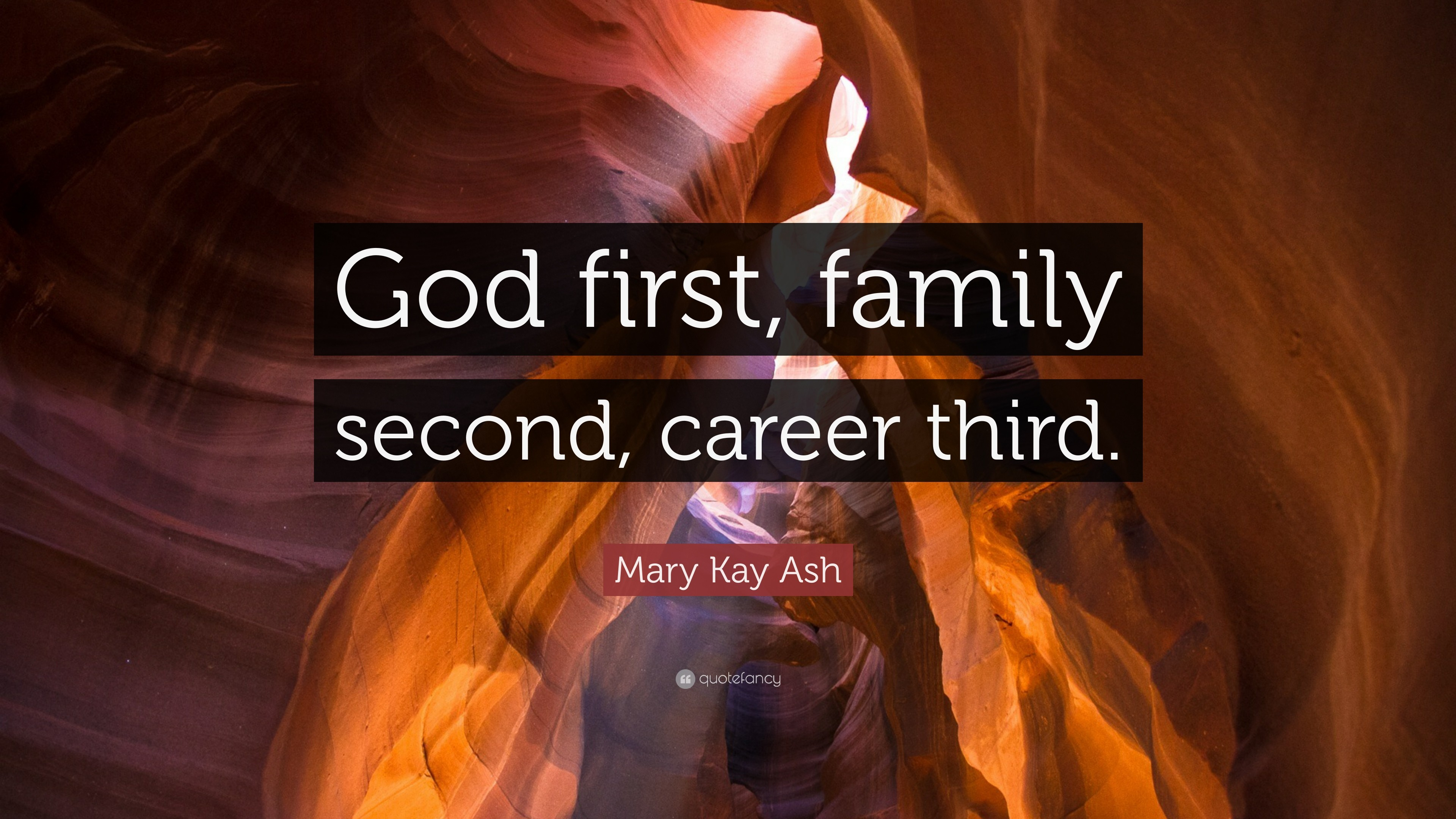 """Mary Kay Ash Quote: """"God first, family second, career third."""""""