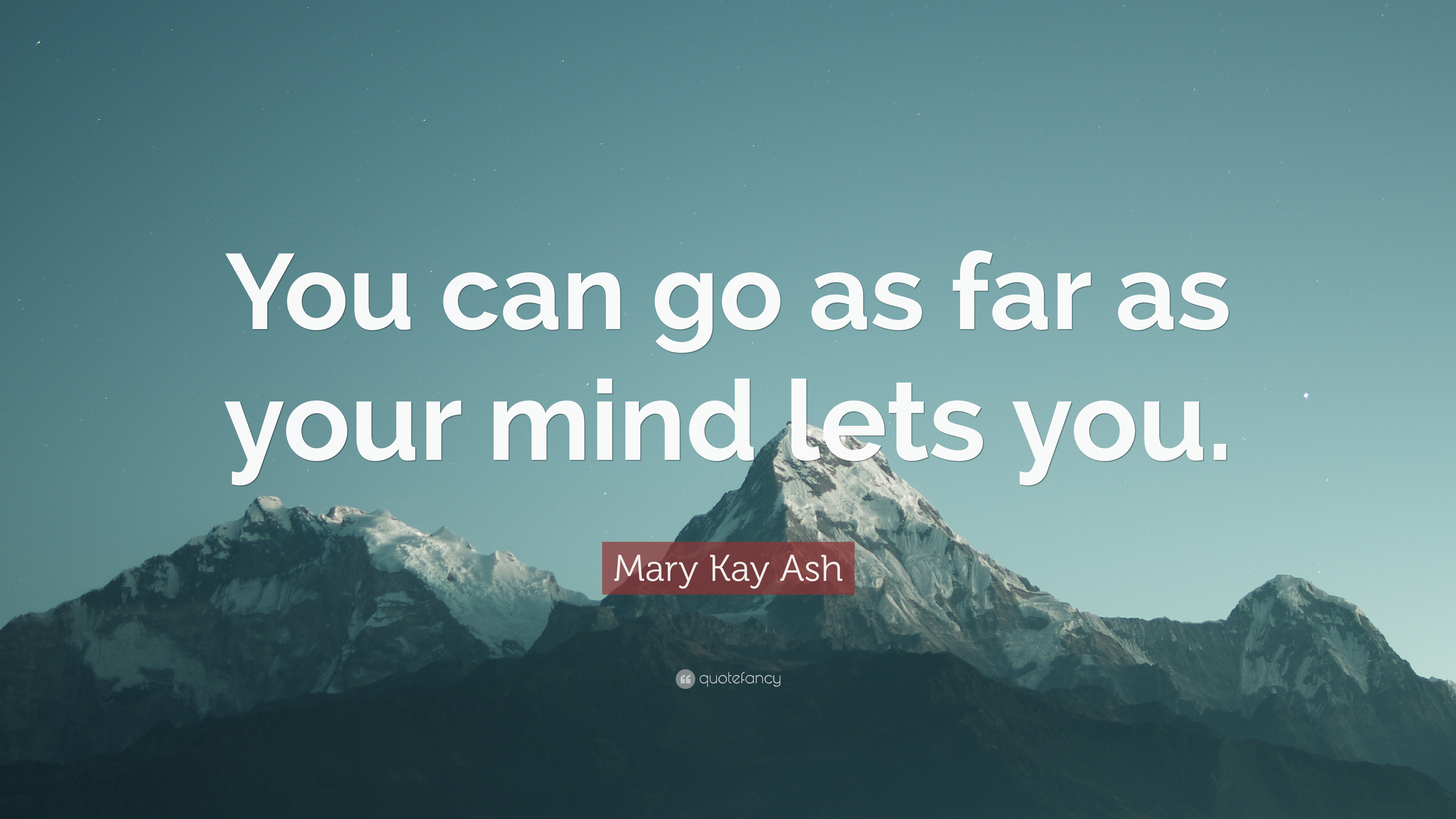 """Mary Kay Ash Quote: """"You can go as far as your mind lets you"""