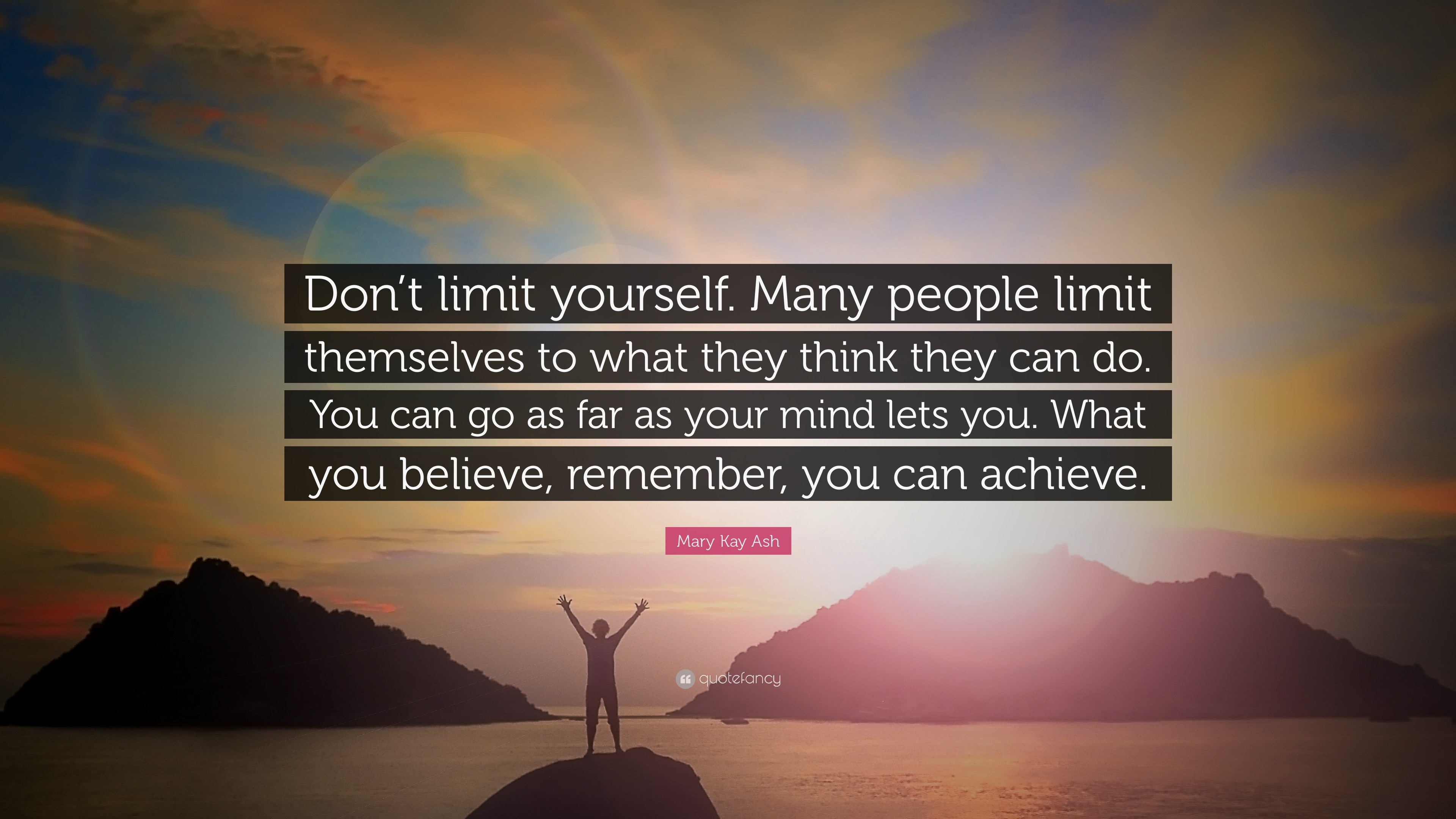 """Mary Kay Ash Quote: """"Don't limit yourself. Many people limit themselves"""