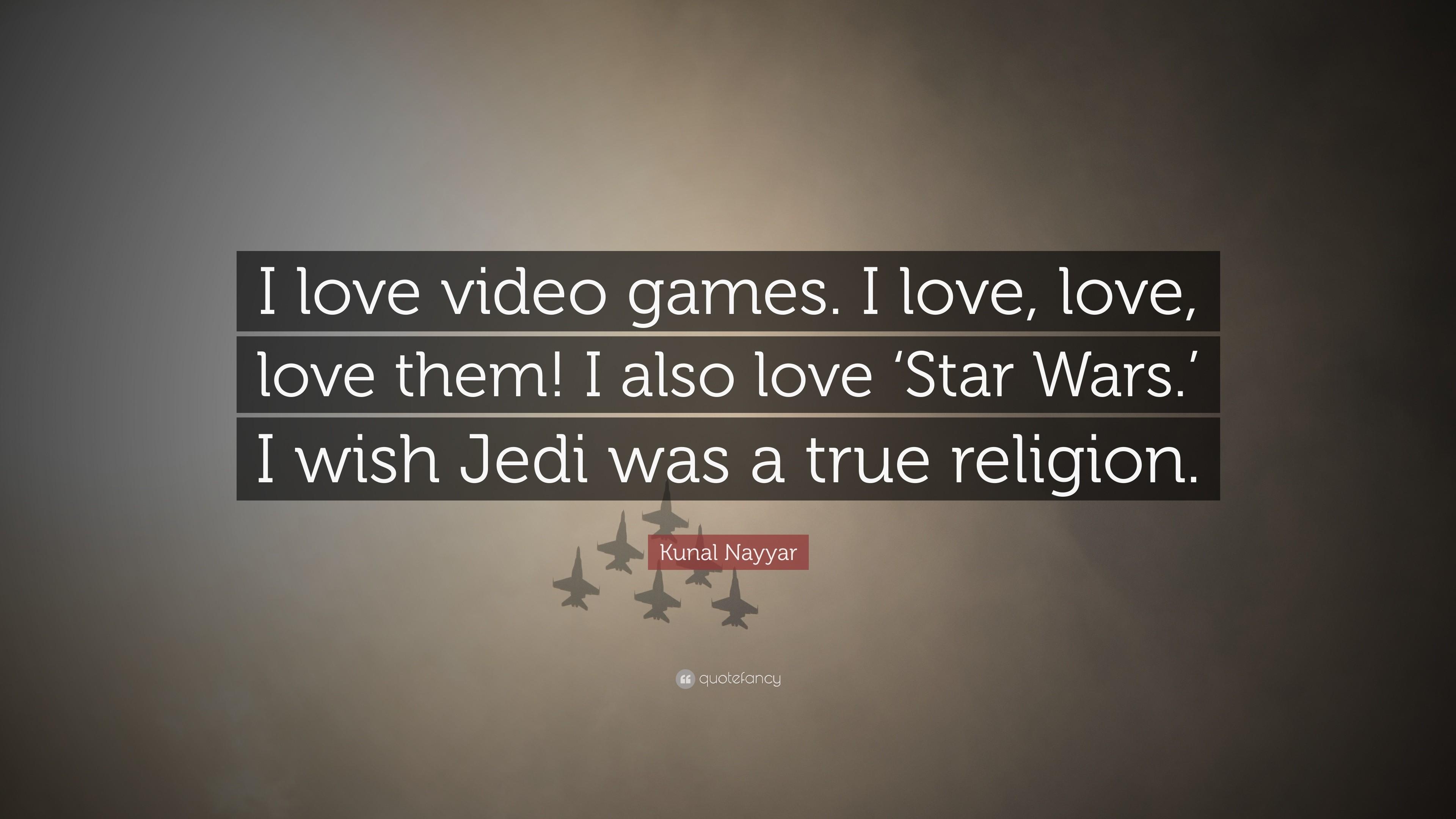 "Kunal Nayyar Quote: ""I love video games. I love, love, love"