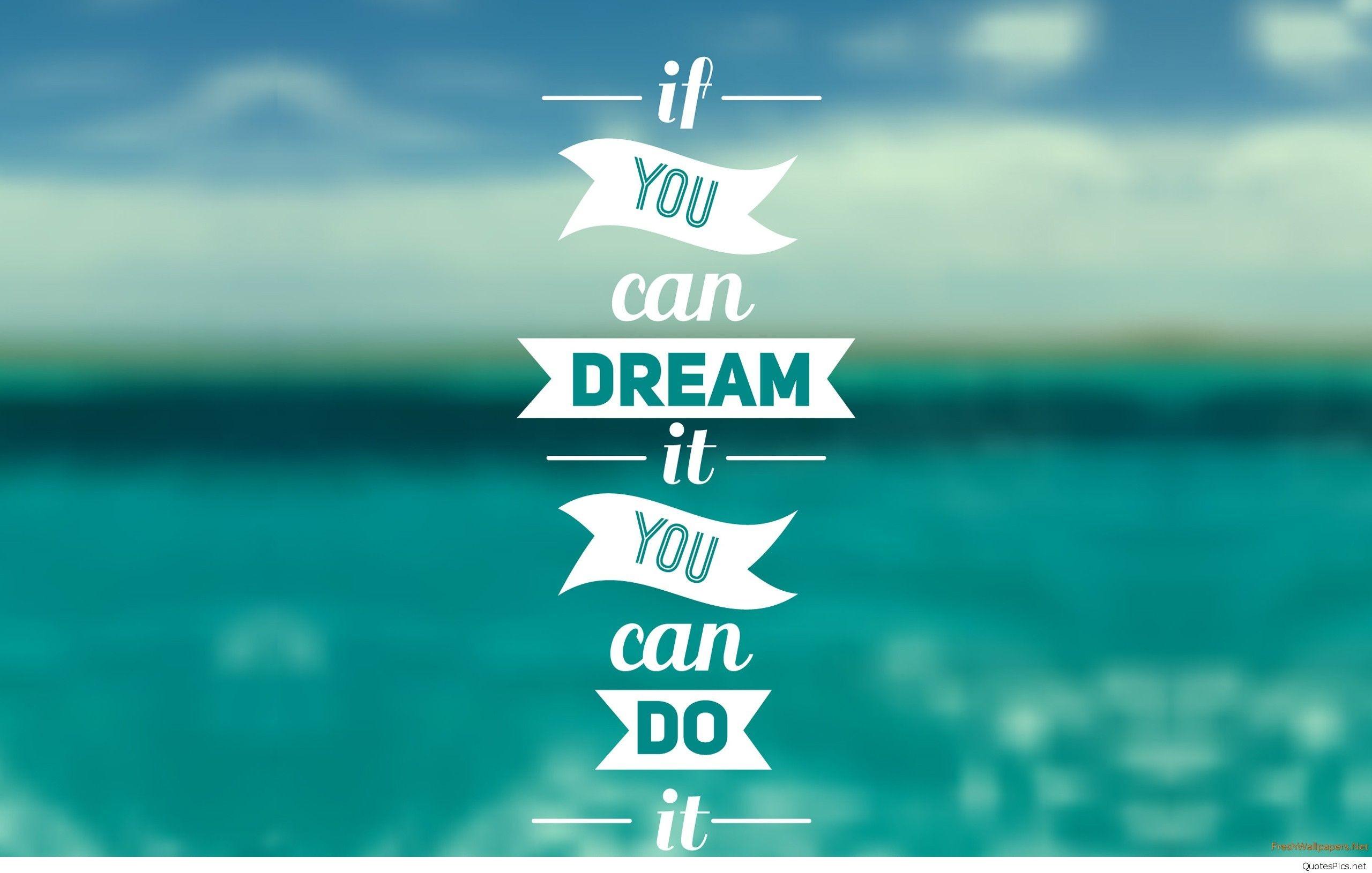 can dream it quote wallpaper hd