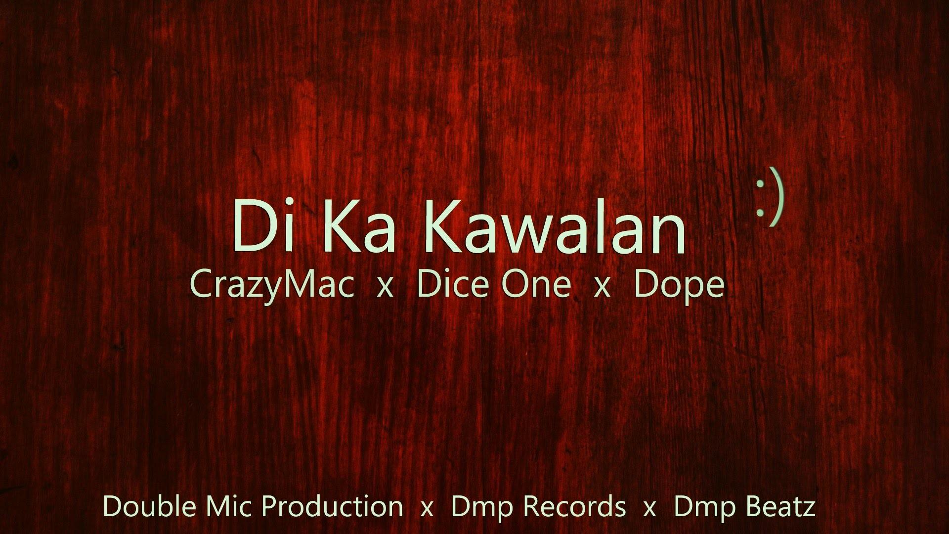 Di ka kawalan – CrazyMac x Dice One x Dope Double Mic Production Dmp  Records Dmp Beatz