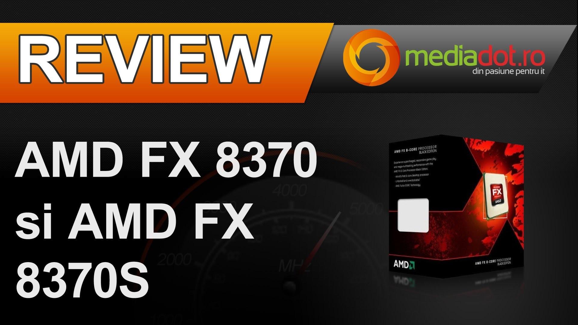 AMD FX 8370 si AMD FX 8370E – Review MediaDOT.ro