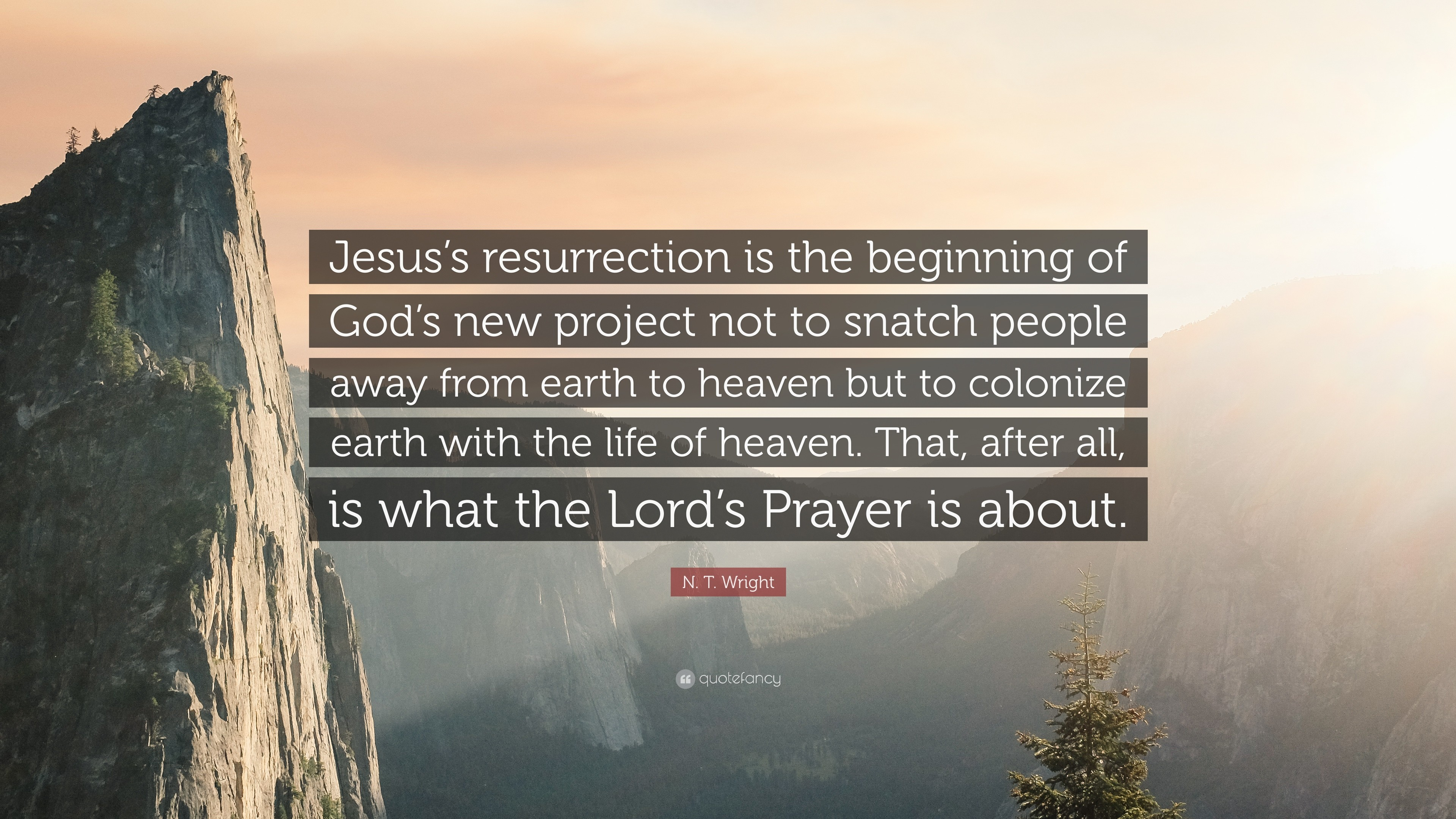 """N. T. Wright Quote: """"Jesus's resurrection is the beginning of God's new  project not to"""