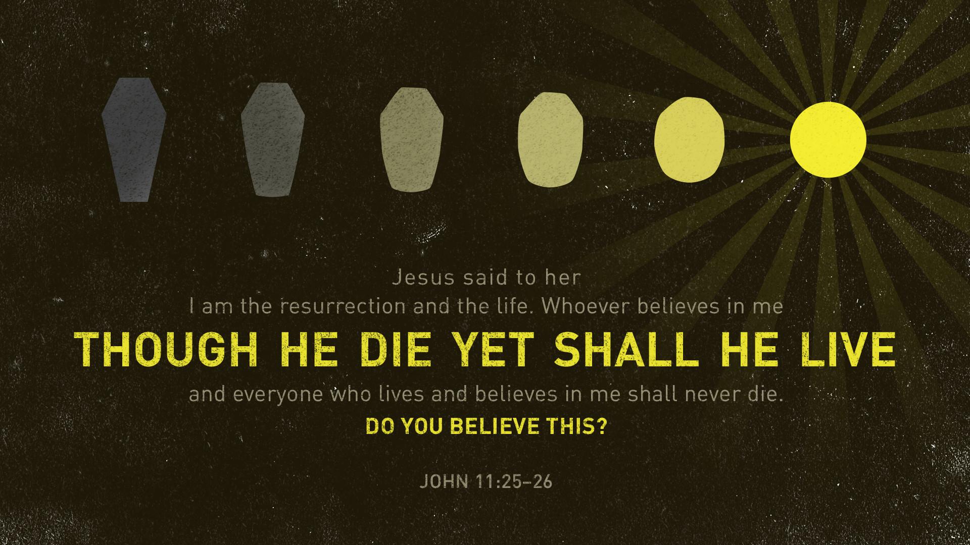 John 11;25-26