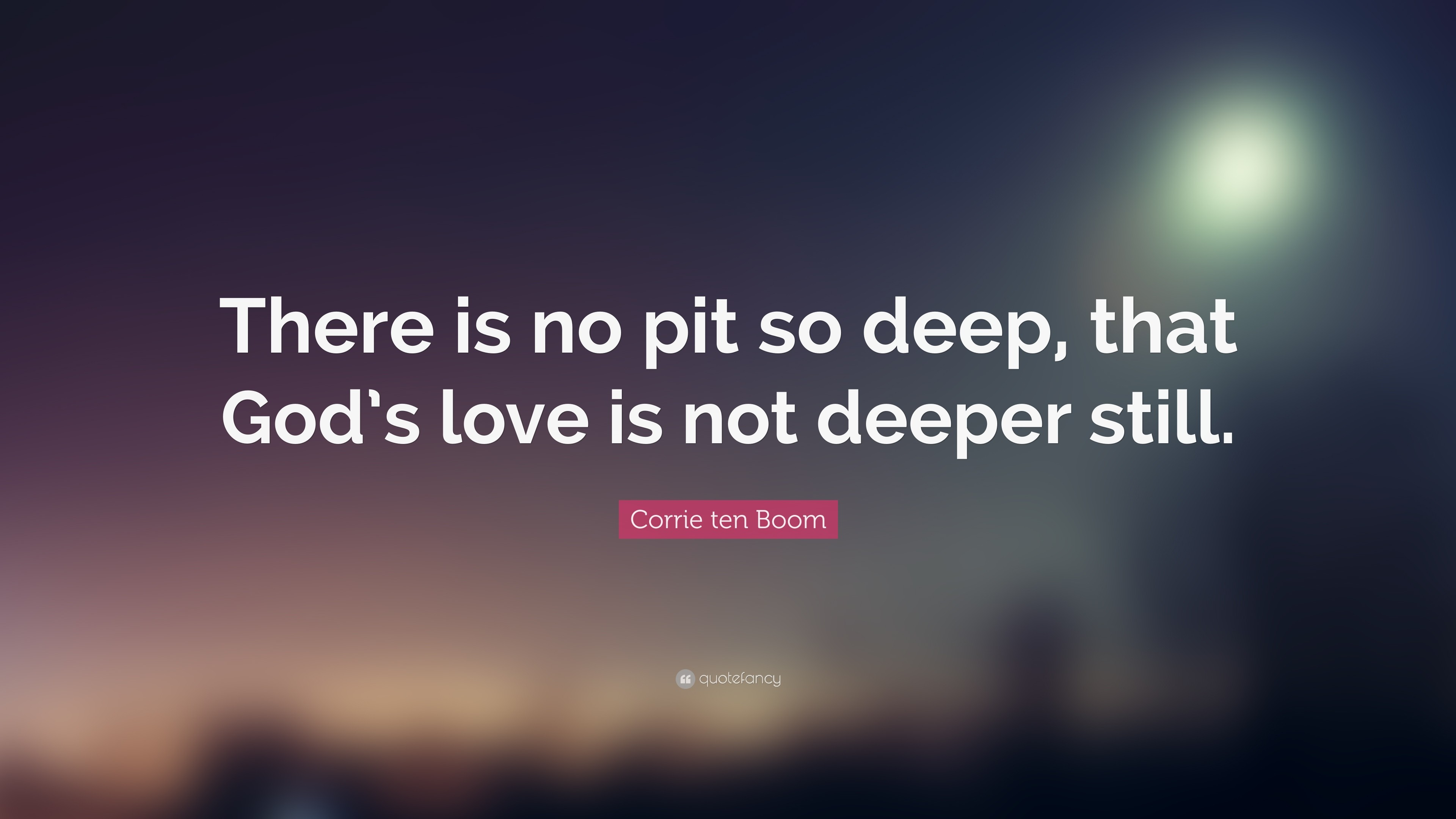 """Corrie ten Boom Quote: """"There is no pit so deep, that God's love"""