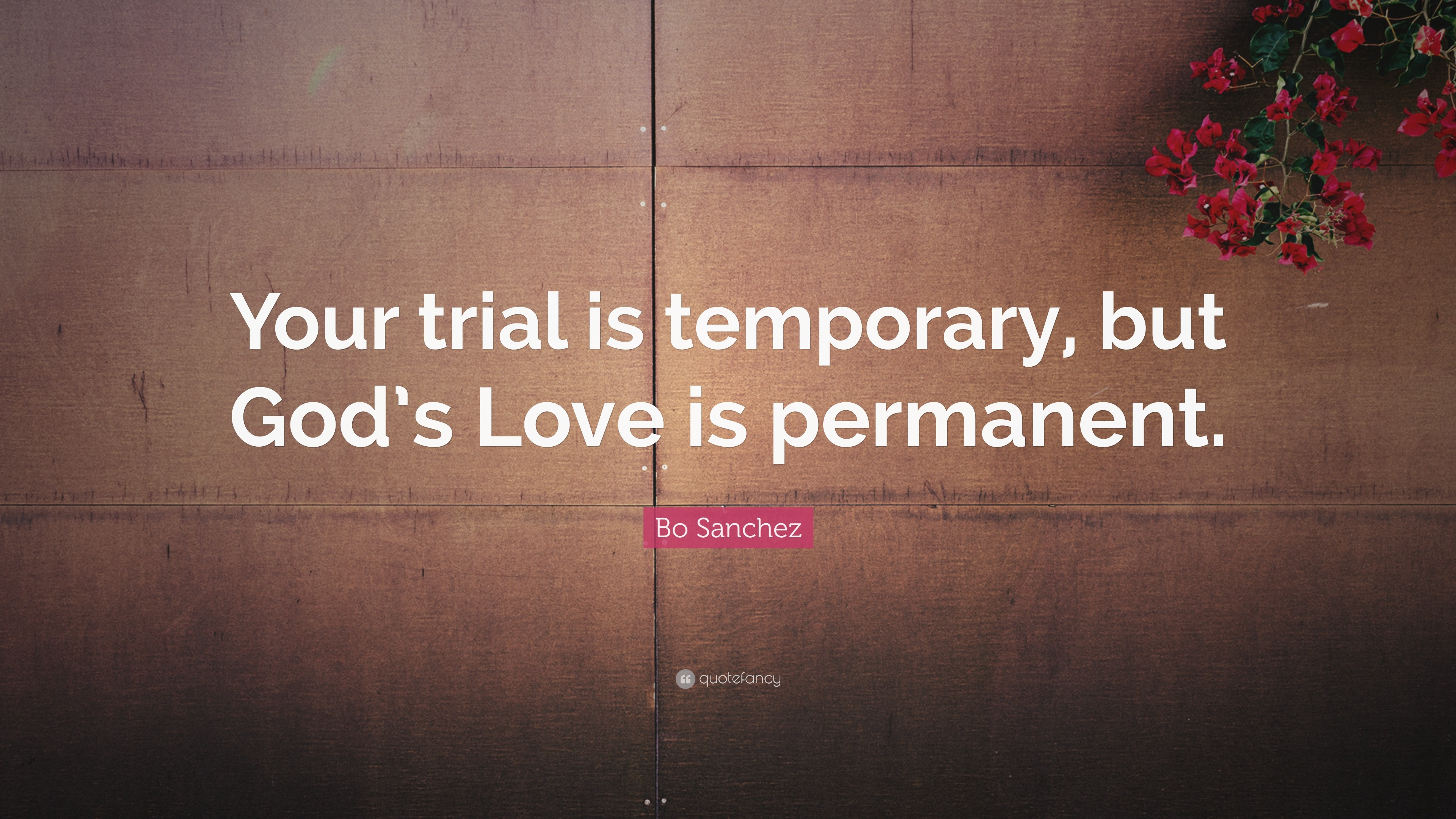 """Bo Sanchez Quote: """"Your trial is temporary, but God's Love is permanent."""