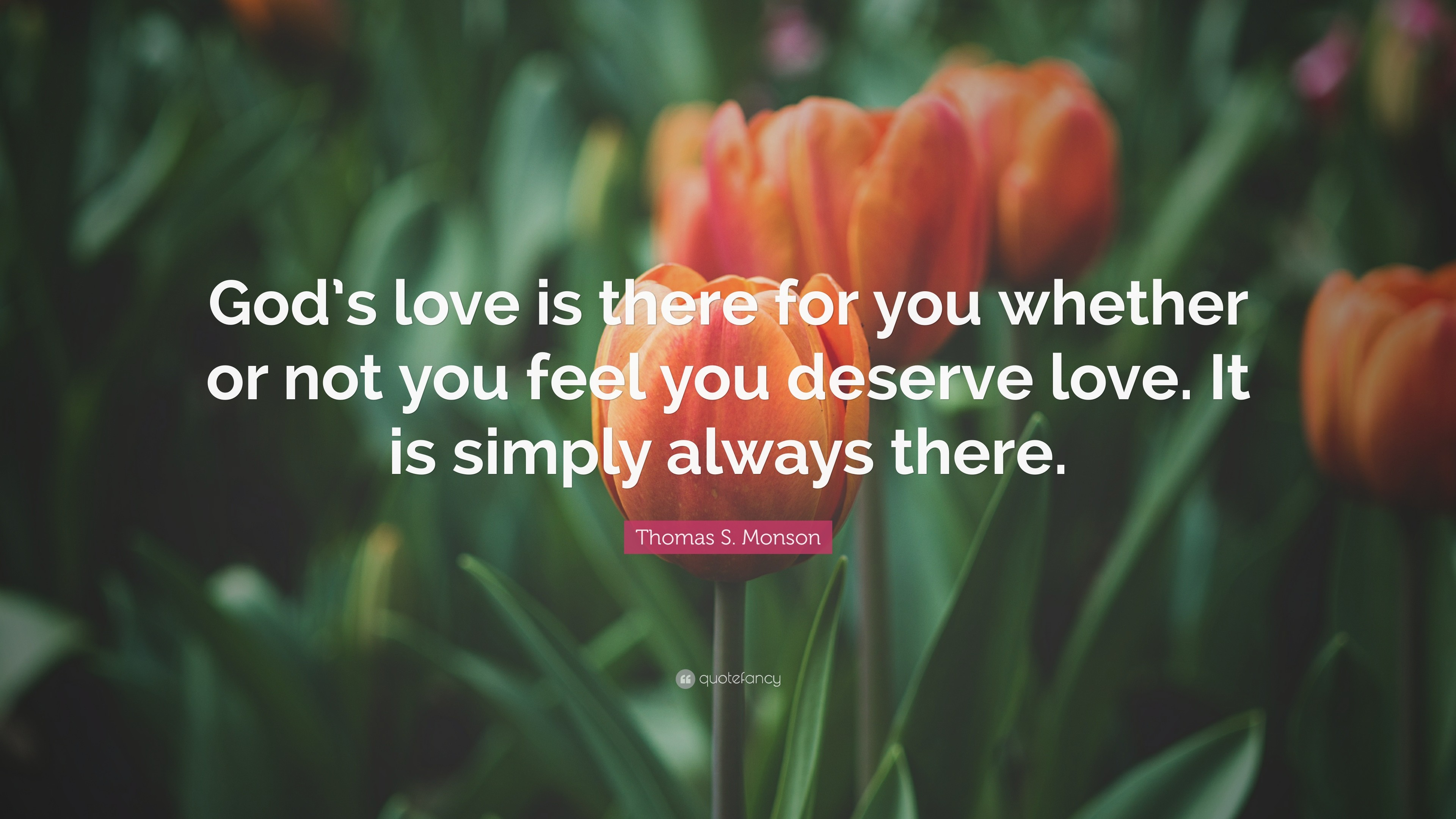 """Thomas S. Monson Quote: """"God's love is there for you whether or not"""