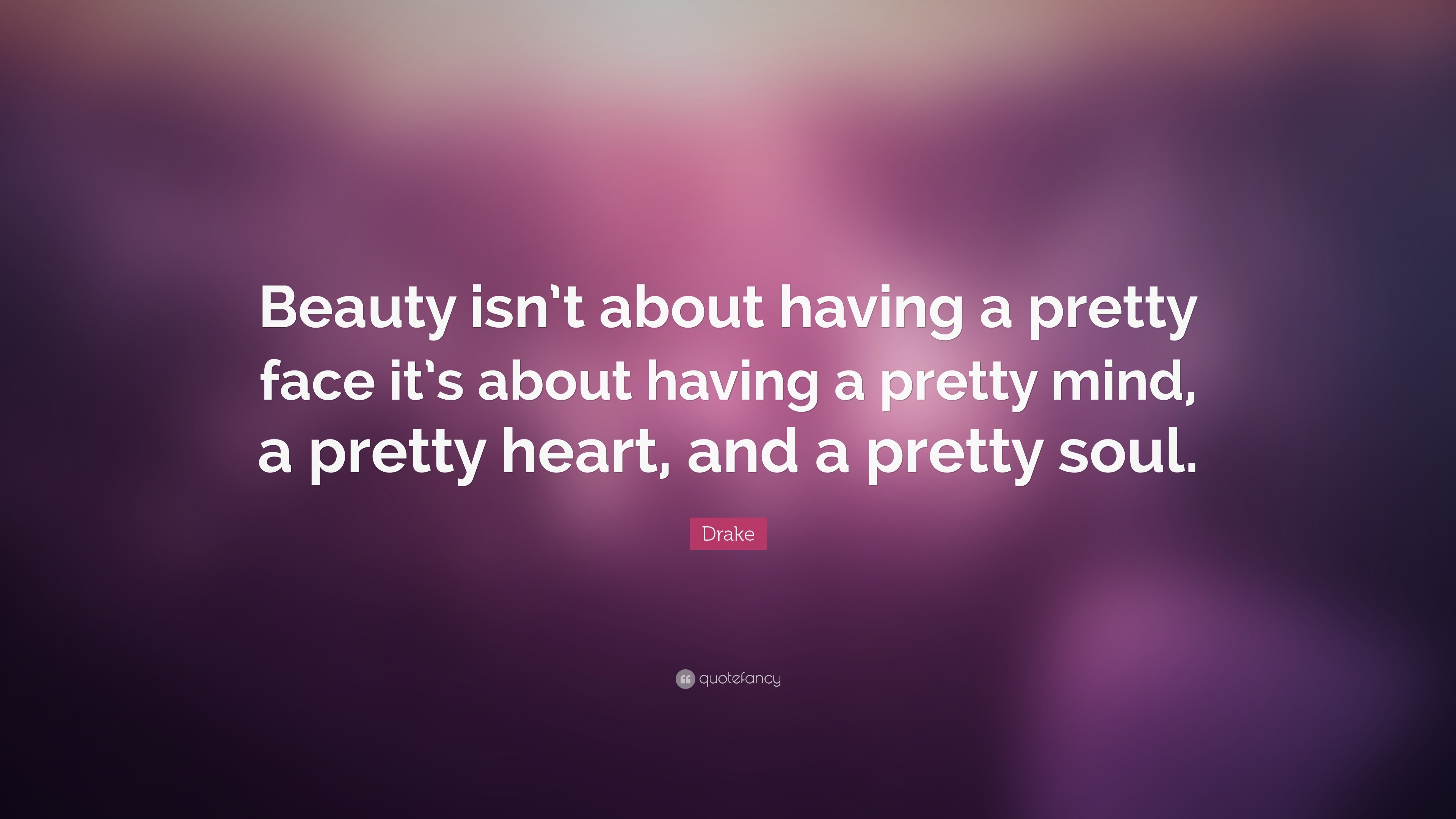 """Drake Quote: """"Beauty isn't about having a pretty face it's about having"""