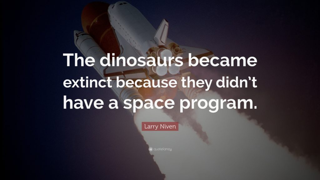 """Space Quotes: """"The dinosaurs became extinct because they didn't have a space"""
