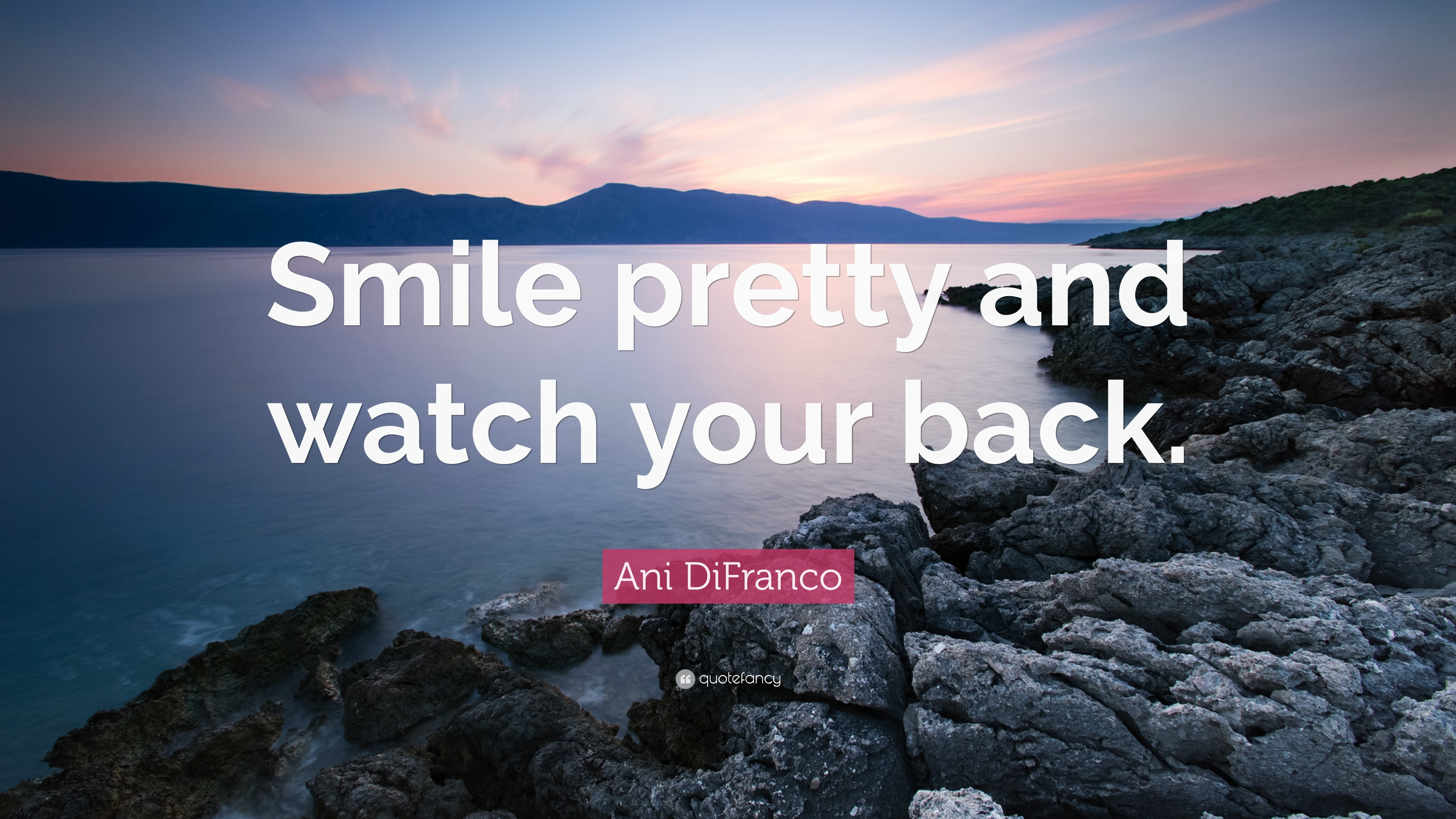 """Ani DiFranco Quote: """"Smile pretty and watch your back."""""""