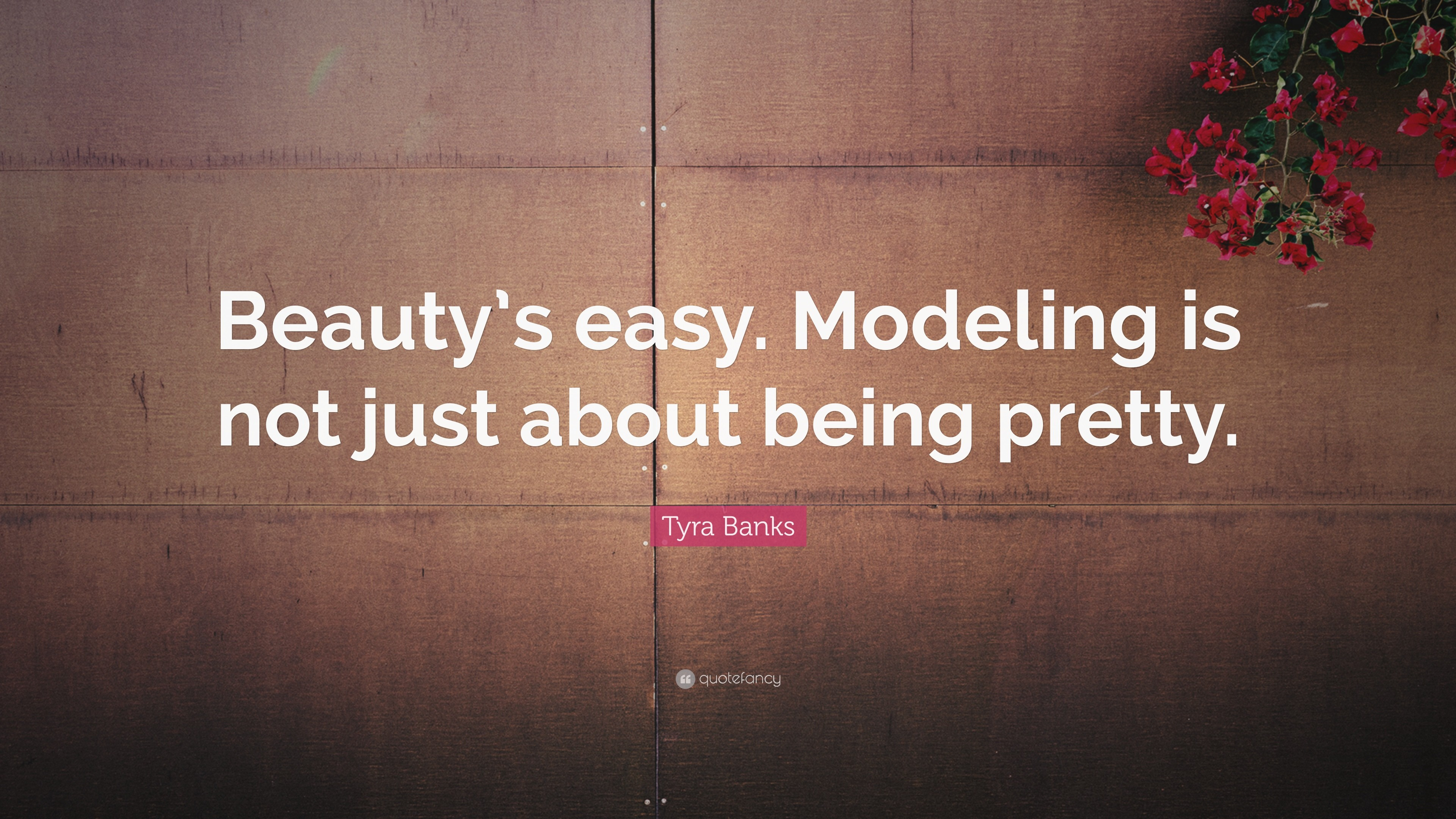 """Tyra Banks Quote: """"Beauty's easy. Modeling is not just about being pretty."""