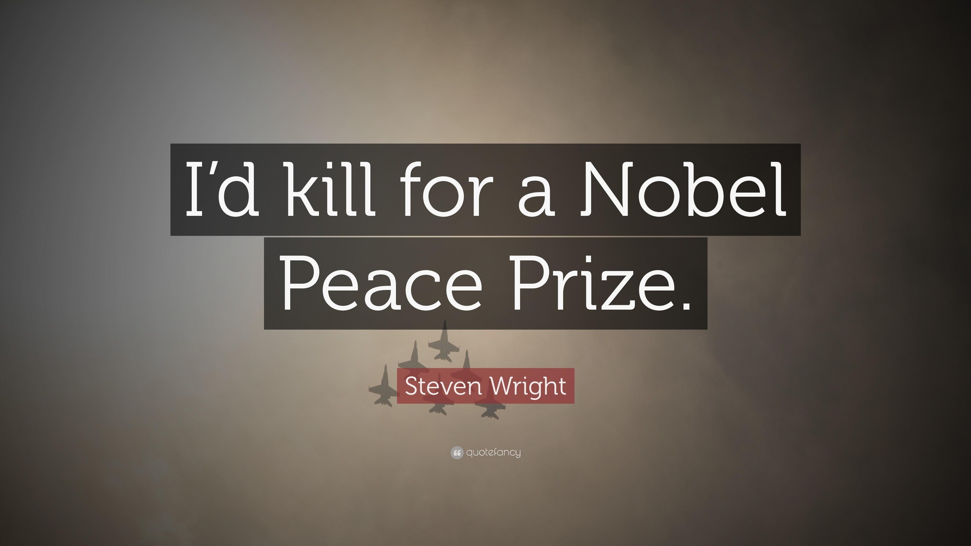 """Funny Quotes: """"I'd kill for a Nobel Peace Prize."""" —"""