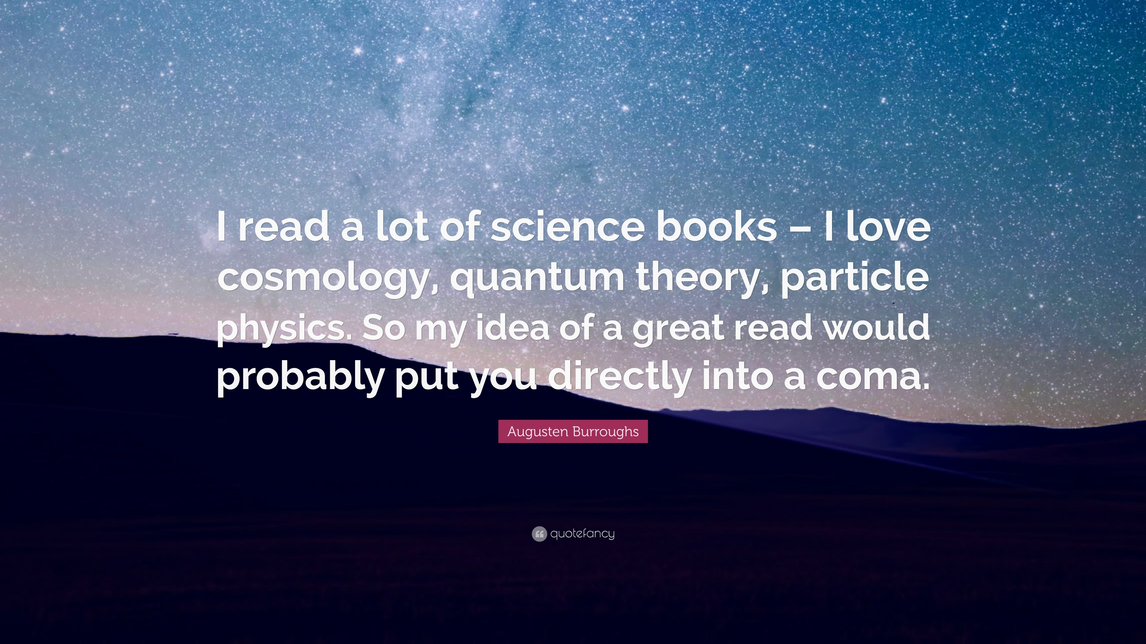 """Augusten Burroughs Quote: """"I read a lot of science books – I love cosmology"""