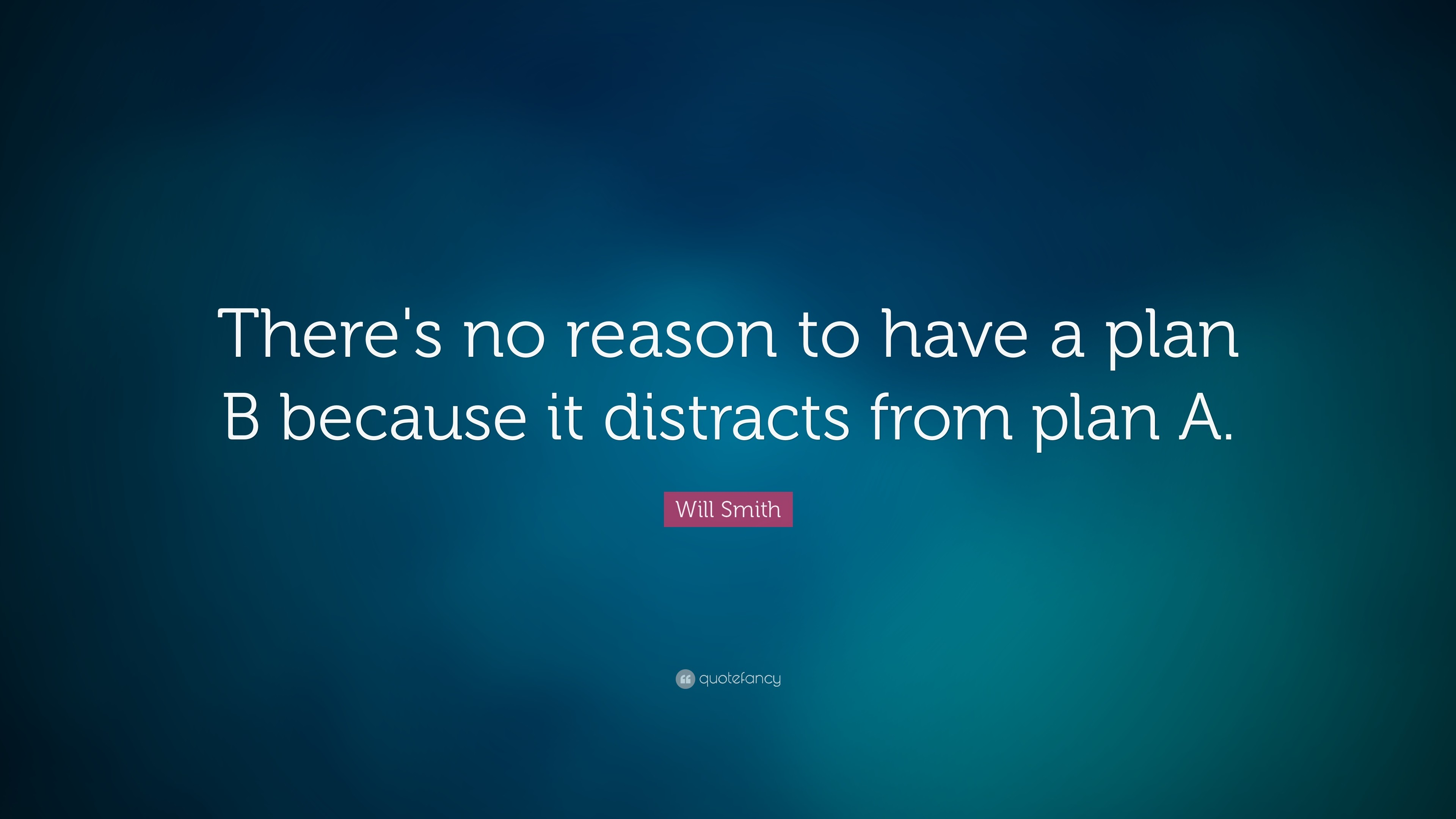 """Will Smith Quote: """"There's no reason to have a plan B because it distracts"""