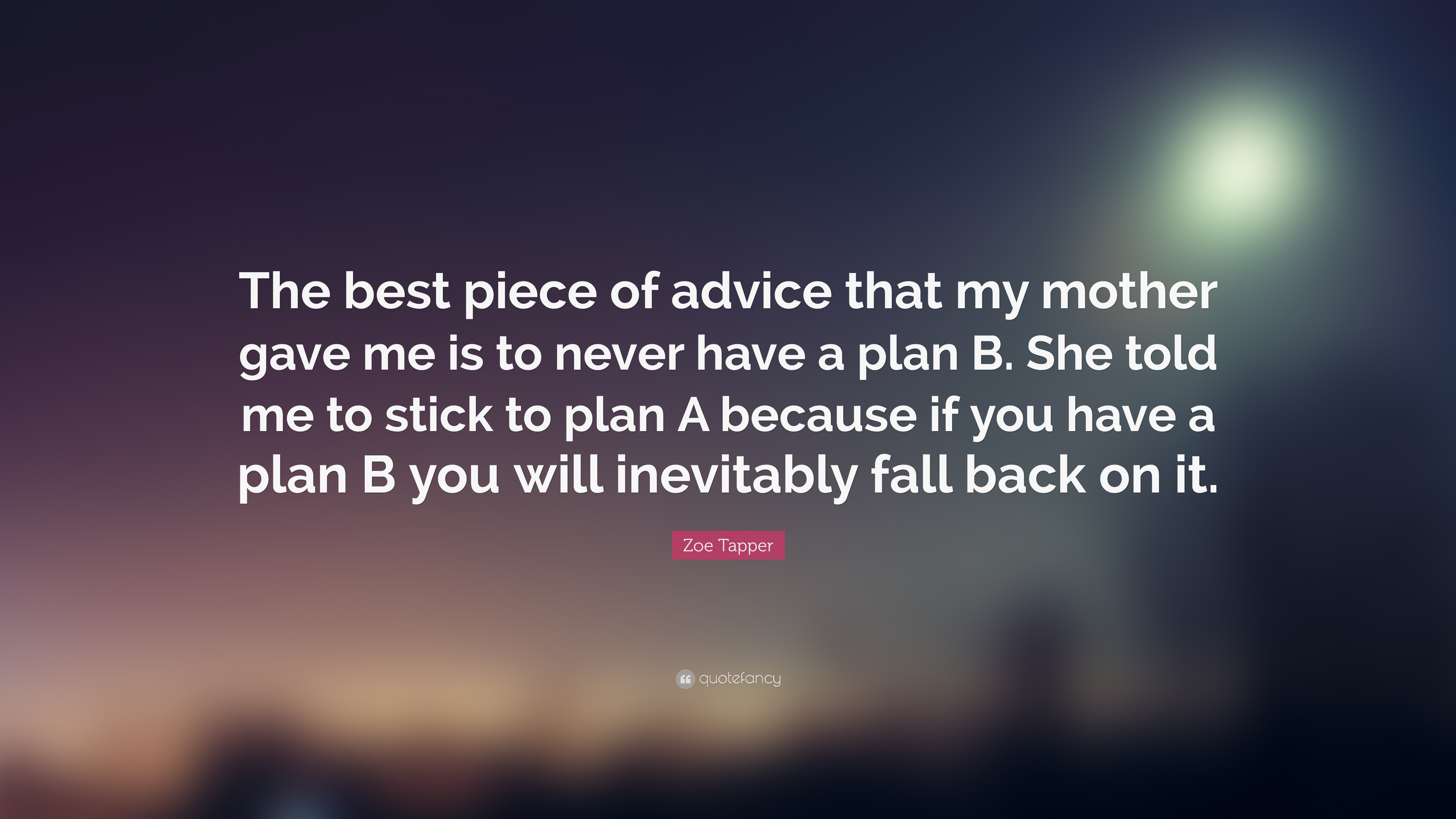 """Zoe Tapper Quote: """"The best piece of advice that my mother gave me is"""