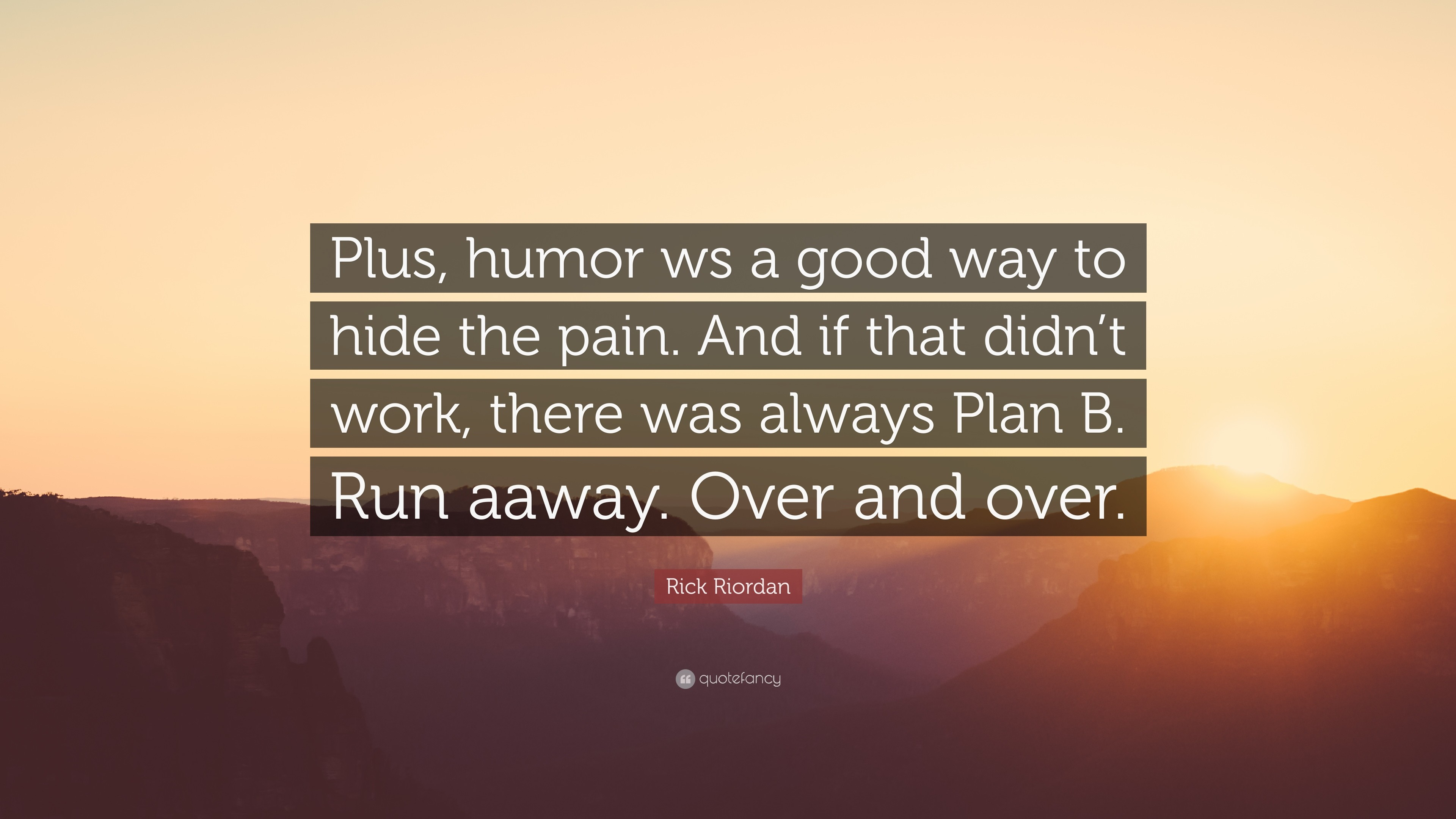 """Rick Riordan Quote: """"Plus, humor ws a good way to hide the pain"""