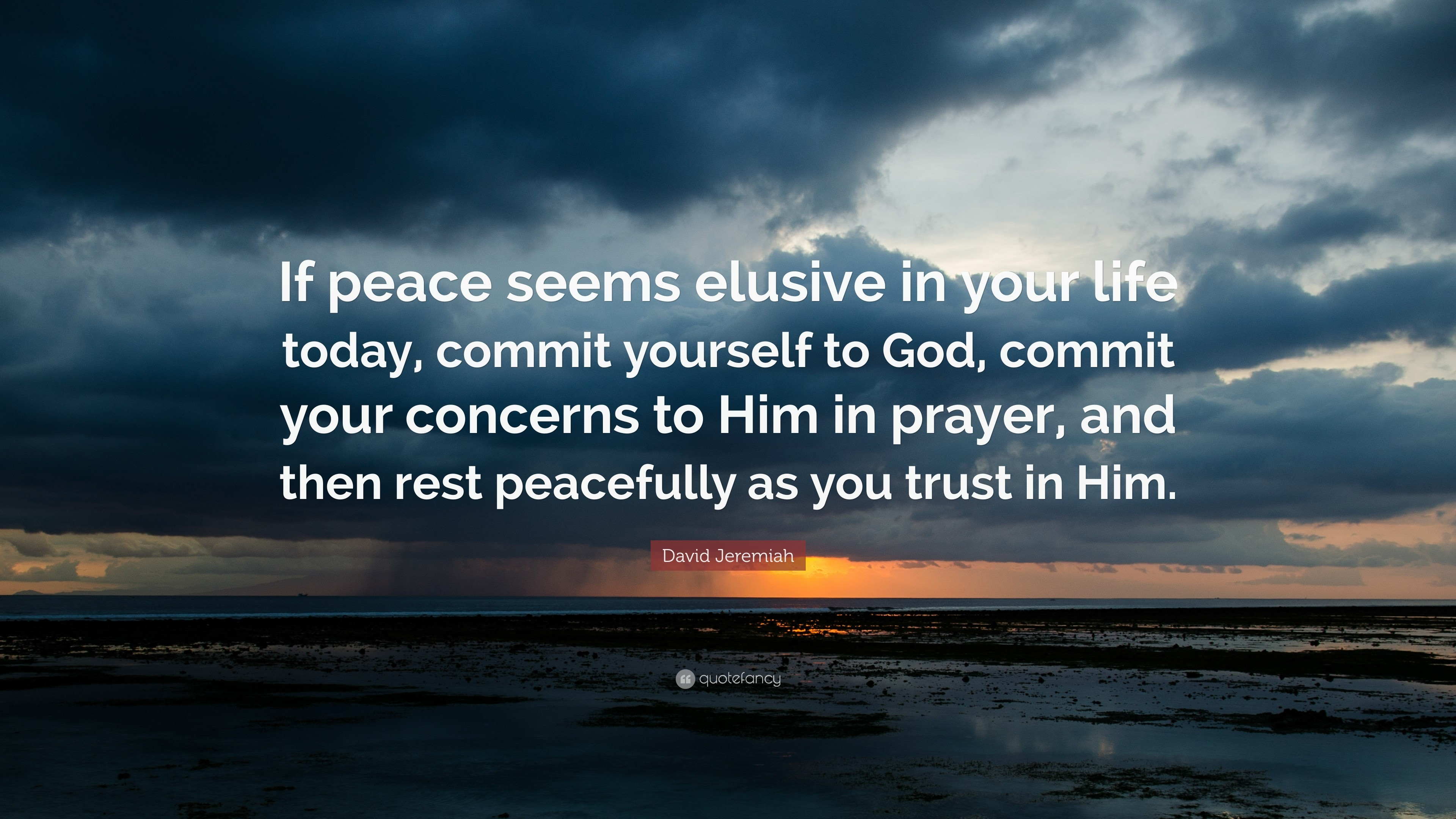 """David Jeremiah Quote: """"If peace seems elusive in your life today, commit  yourself"""