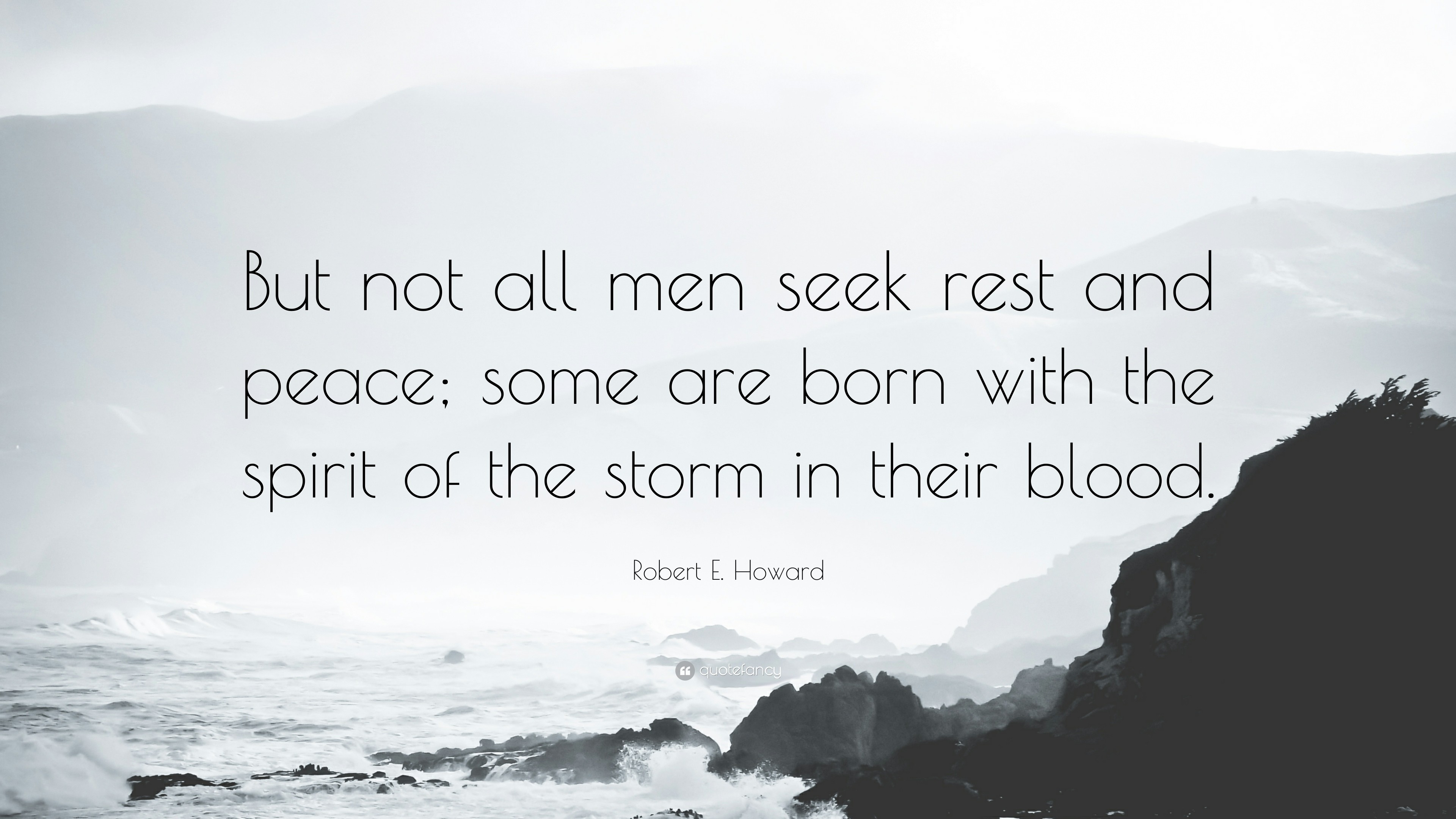 """Robert E. Howard Quote: """"But not all men seek rest and peace;"""