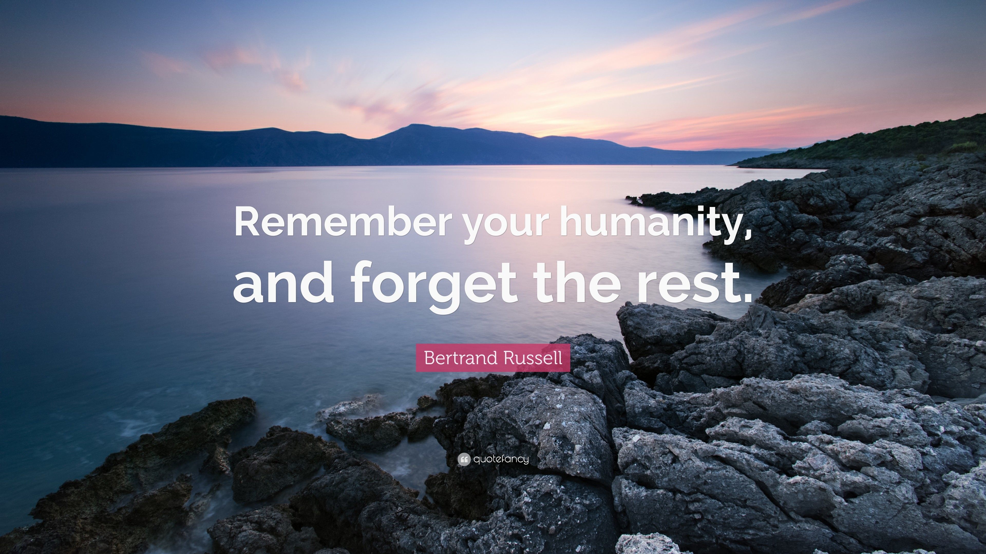 """Bertrand Russell Quote: """"Remember your humanity, and forget the rest."""""""