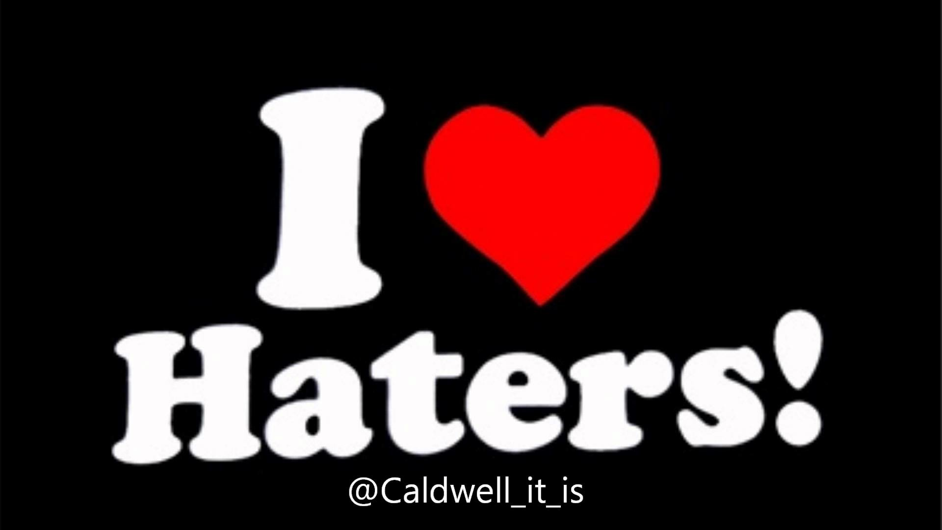 I Love Haters Wallpaper – Viewing Gallery