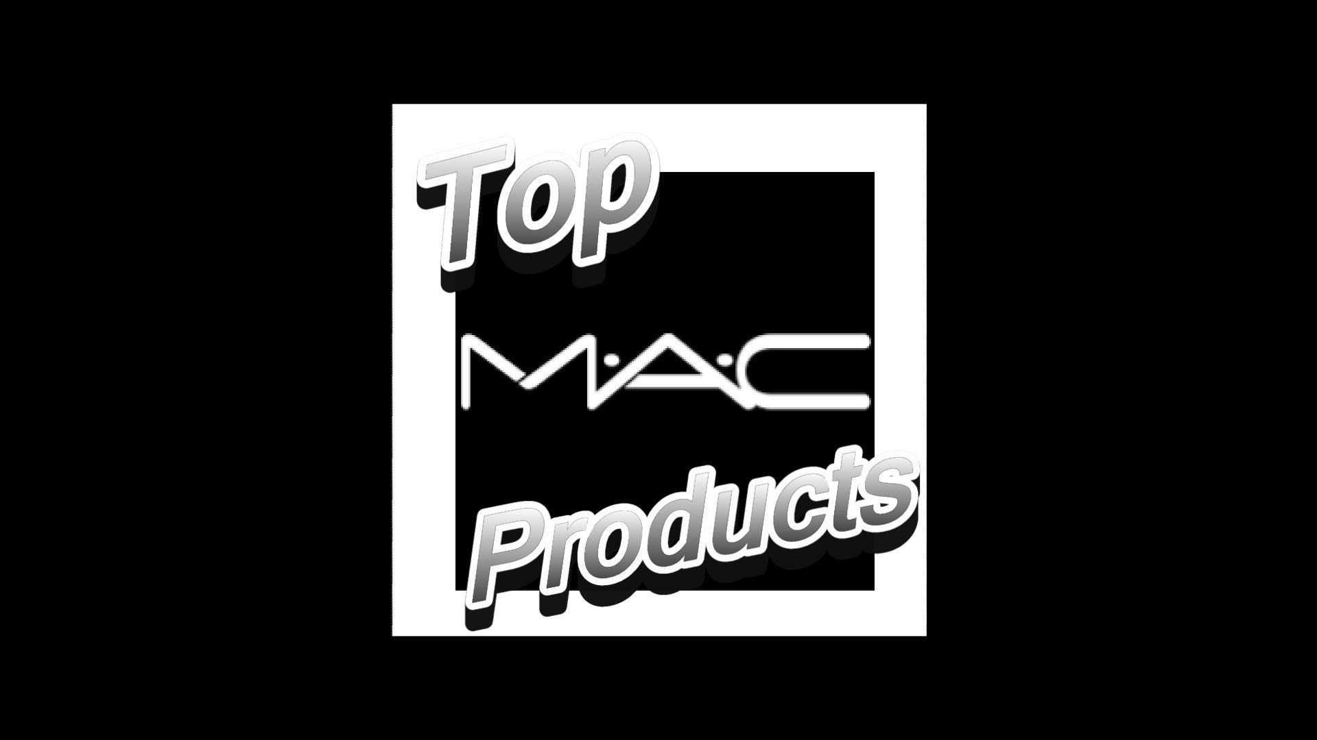 Top MAC Products | My favorite MAC makeup!