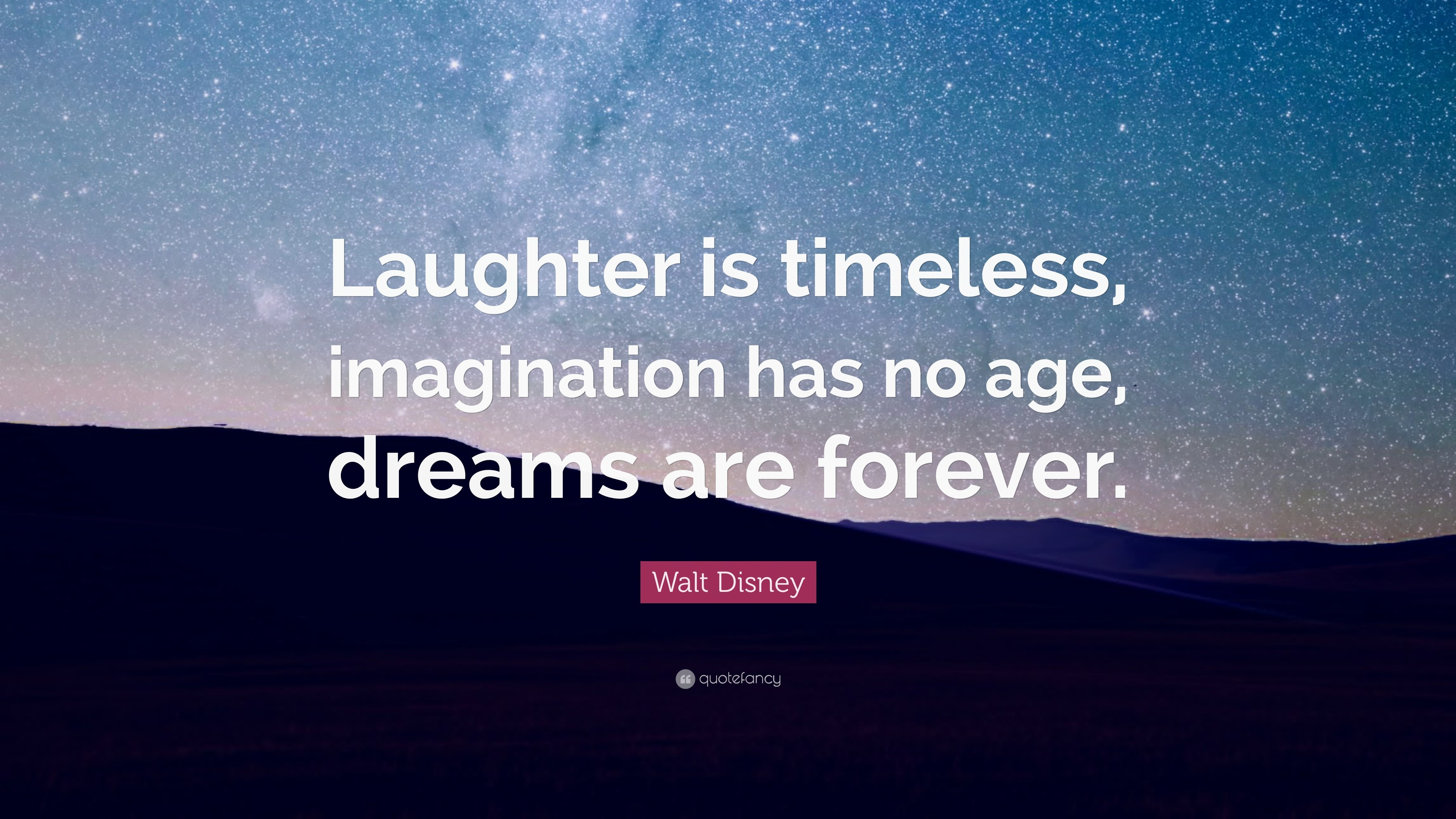 """Walt Disney Quote: """"Laughter is timeless, imagination has no age, dreams are"""