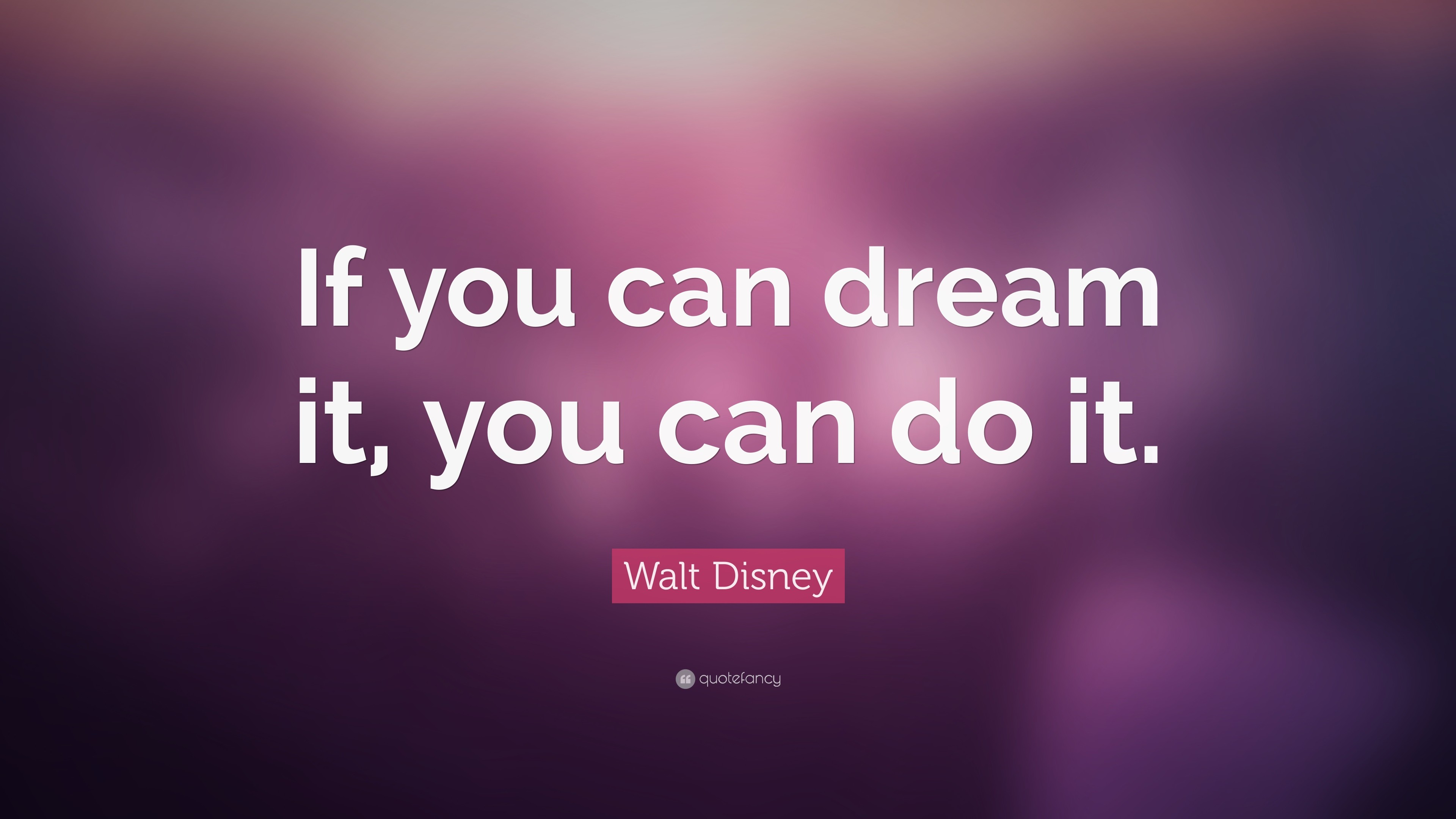 """Walt Disney Quote: """"If you can dream it, you can do it."""