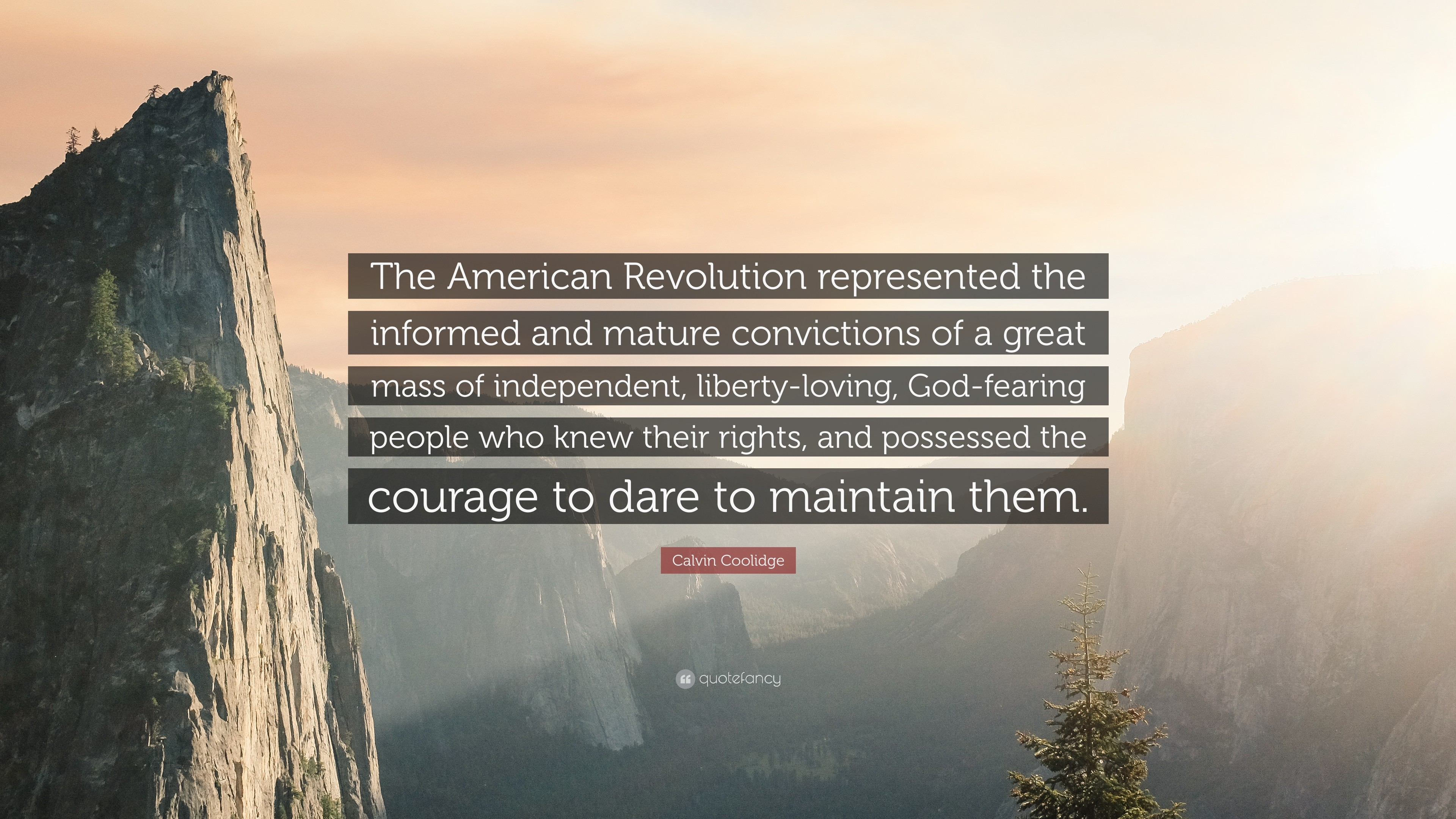 """Calvin Coolidge Quote: """"The American Revolution represented the informed  and mature convictions of a"""