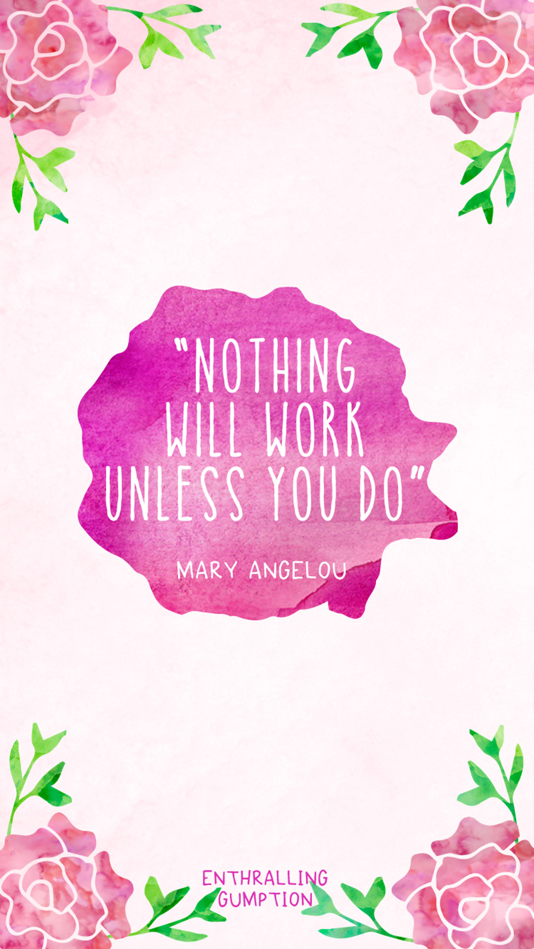 Nothing will work unless you do – Maya Angelou quote