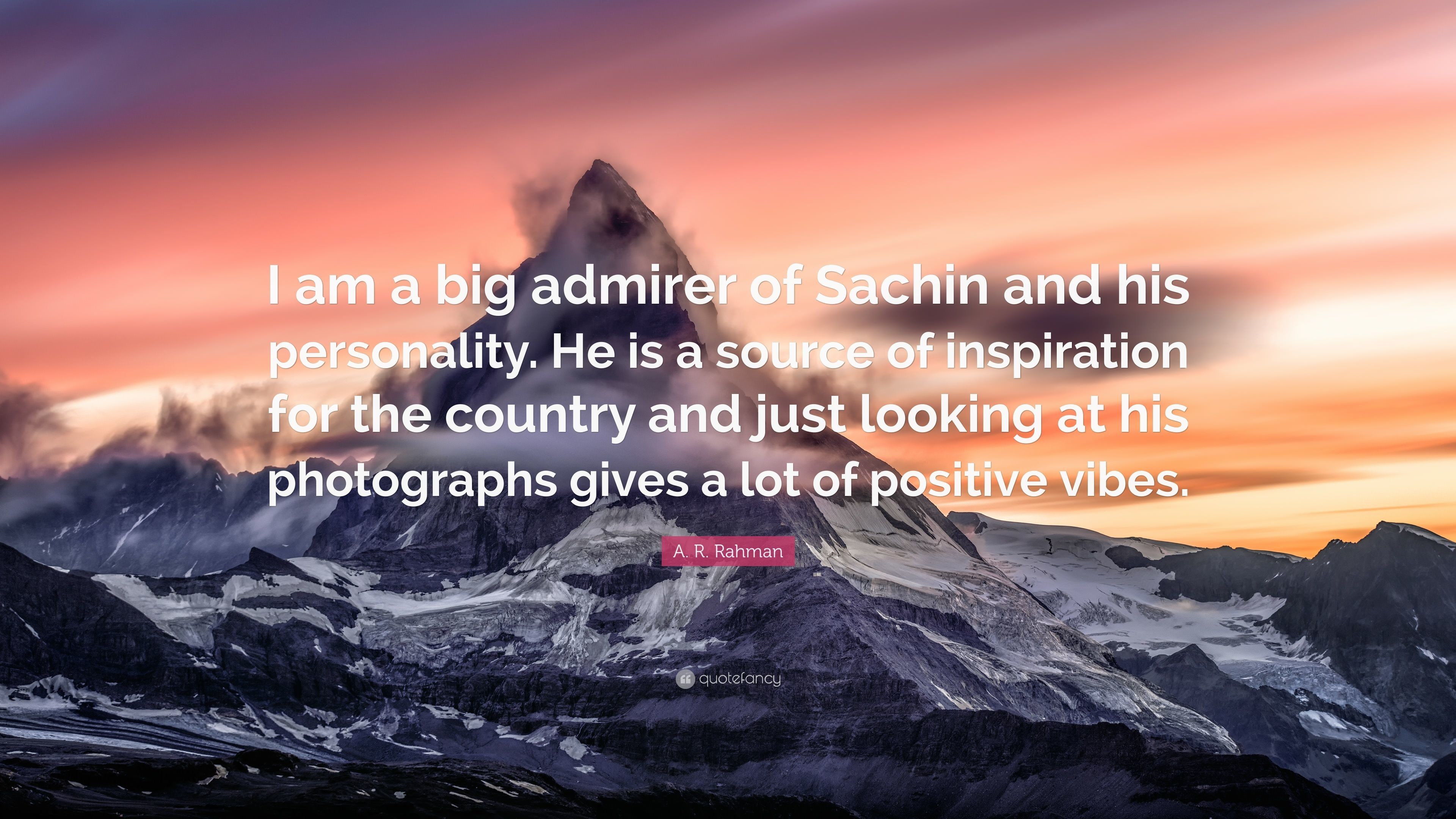 """A. R. Rahman Quote: """"I am a big admirer of Sachin and his personality."""