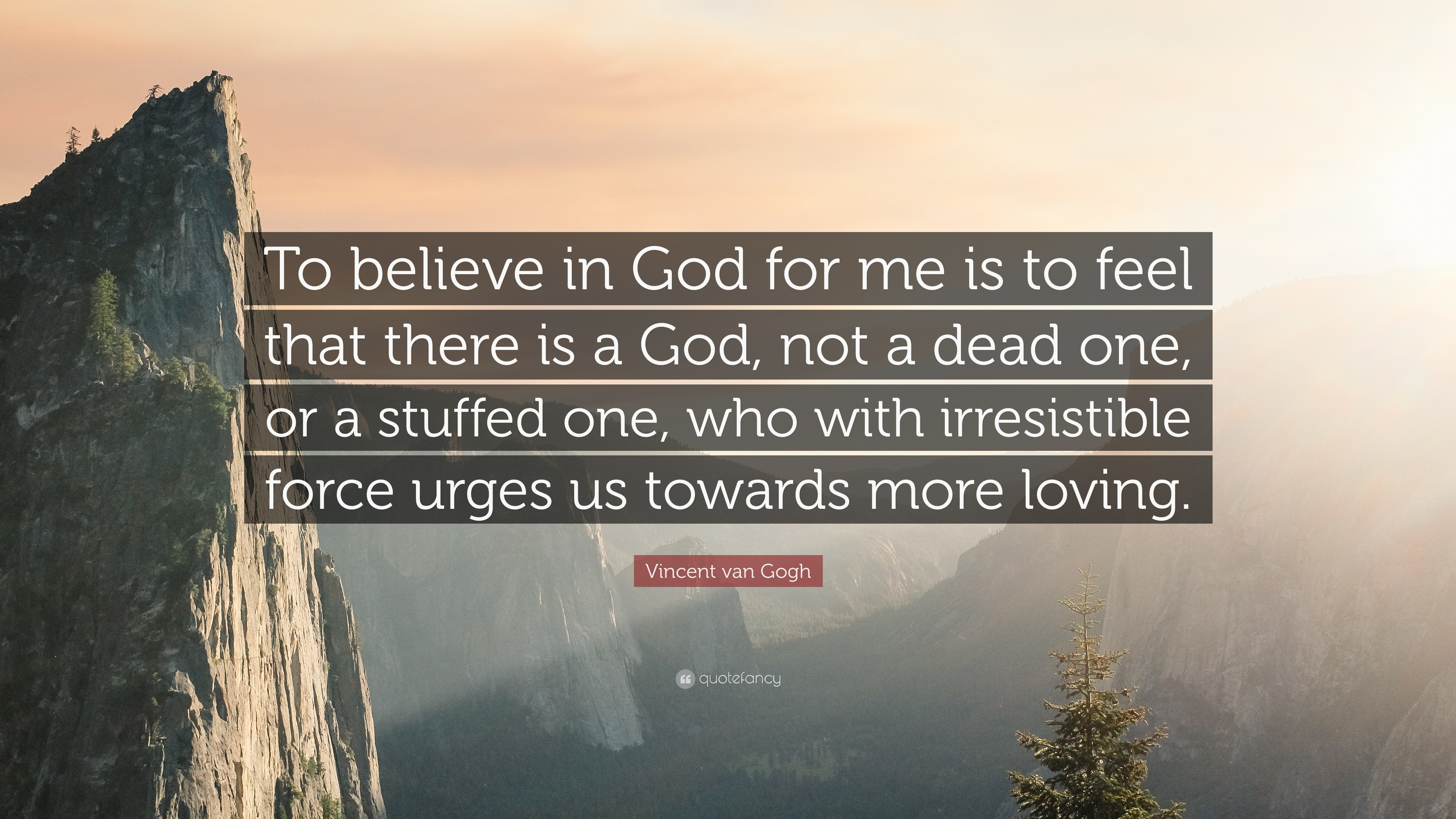"""Vincent van Gogh Quote: """"To believe in God for me is to feel that"""