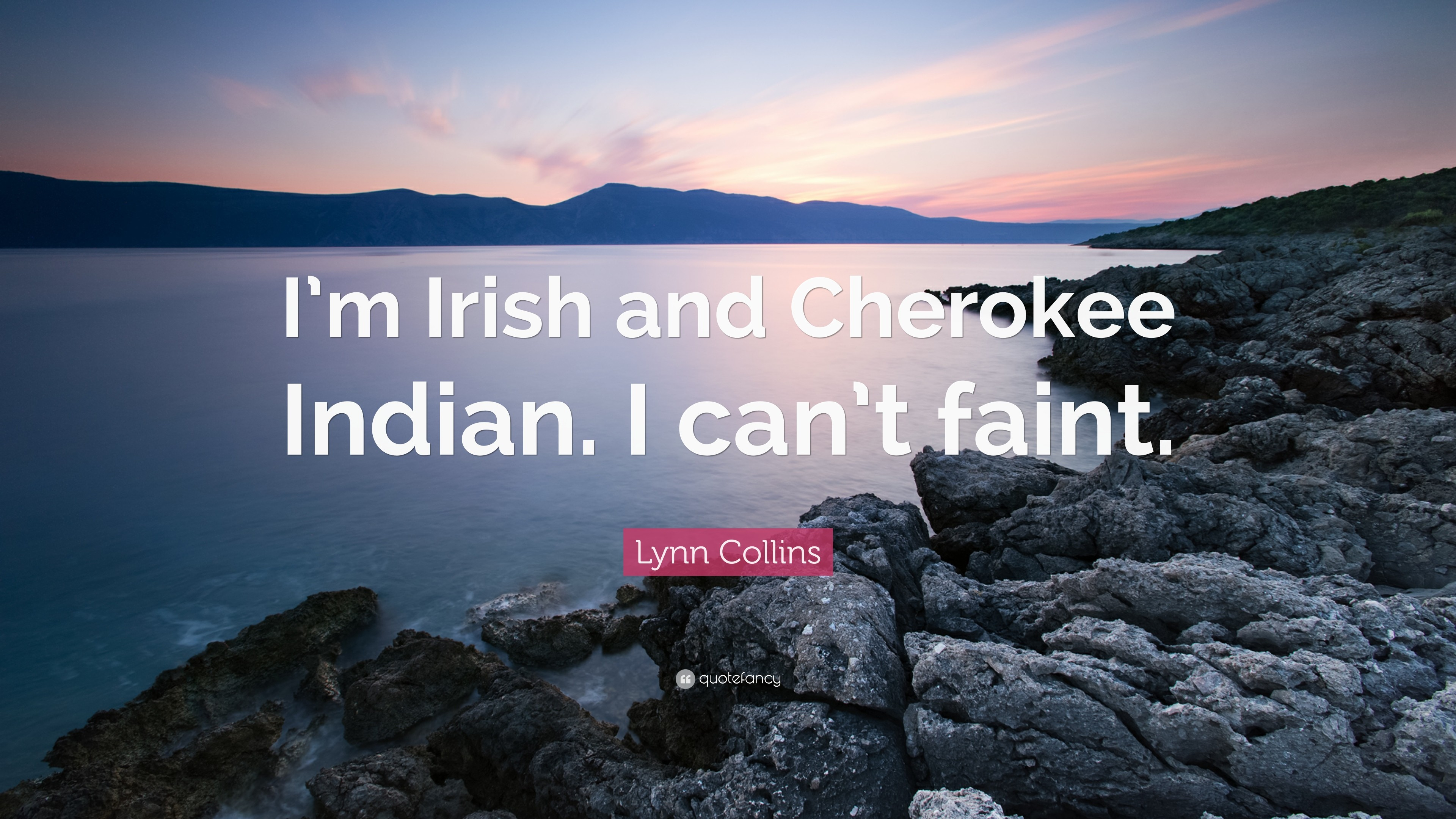"""Lynn Collins Quote: """"I'm Irish and Cherokee Indian. I can'"""