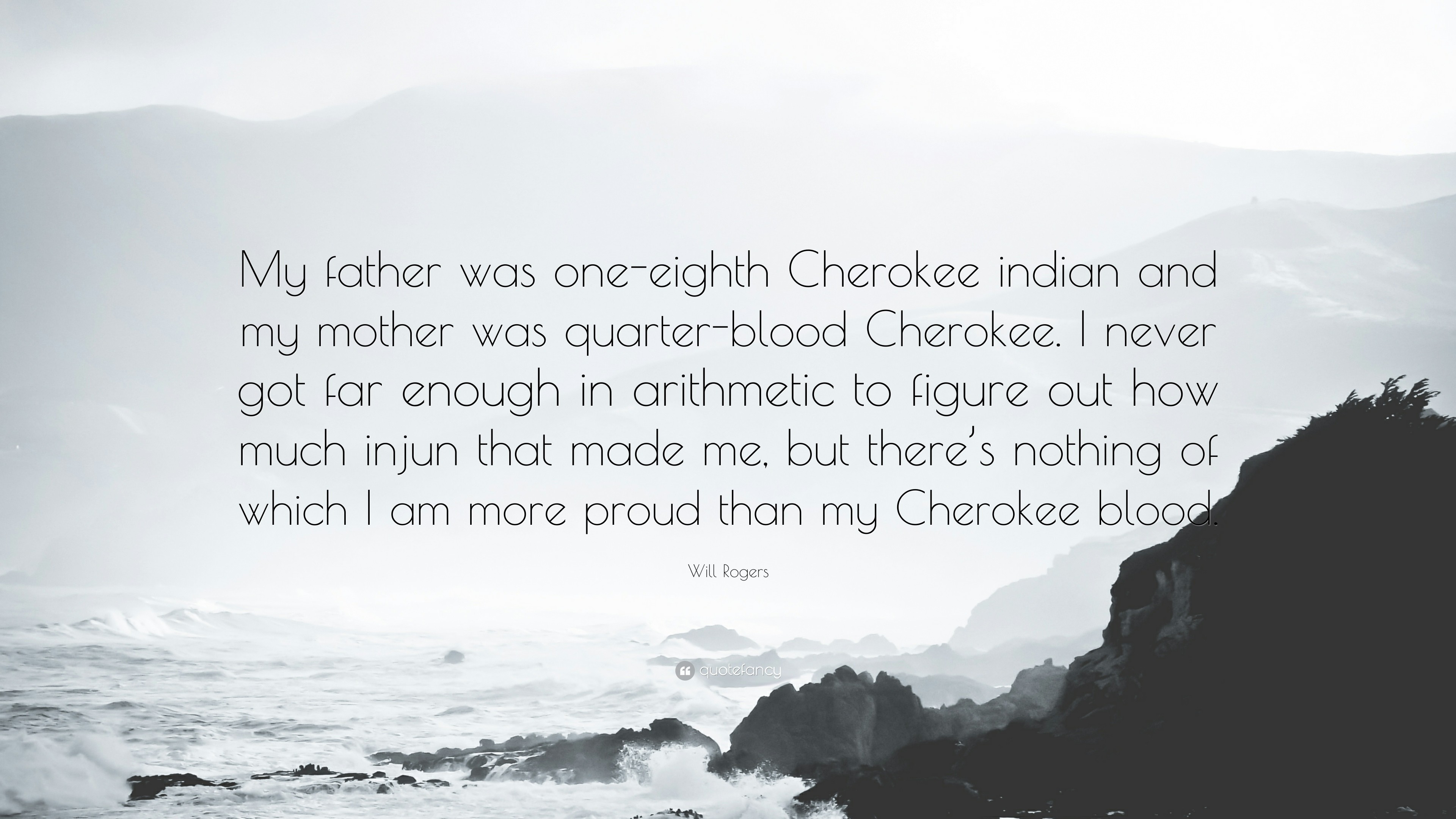 """Will Rogers Quote: """"My father was one-eighth Cherokee indian and my mother"""