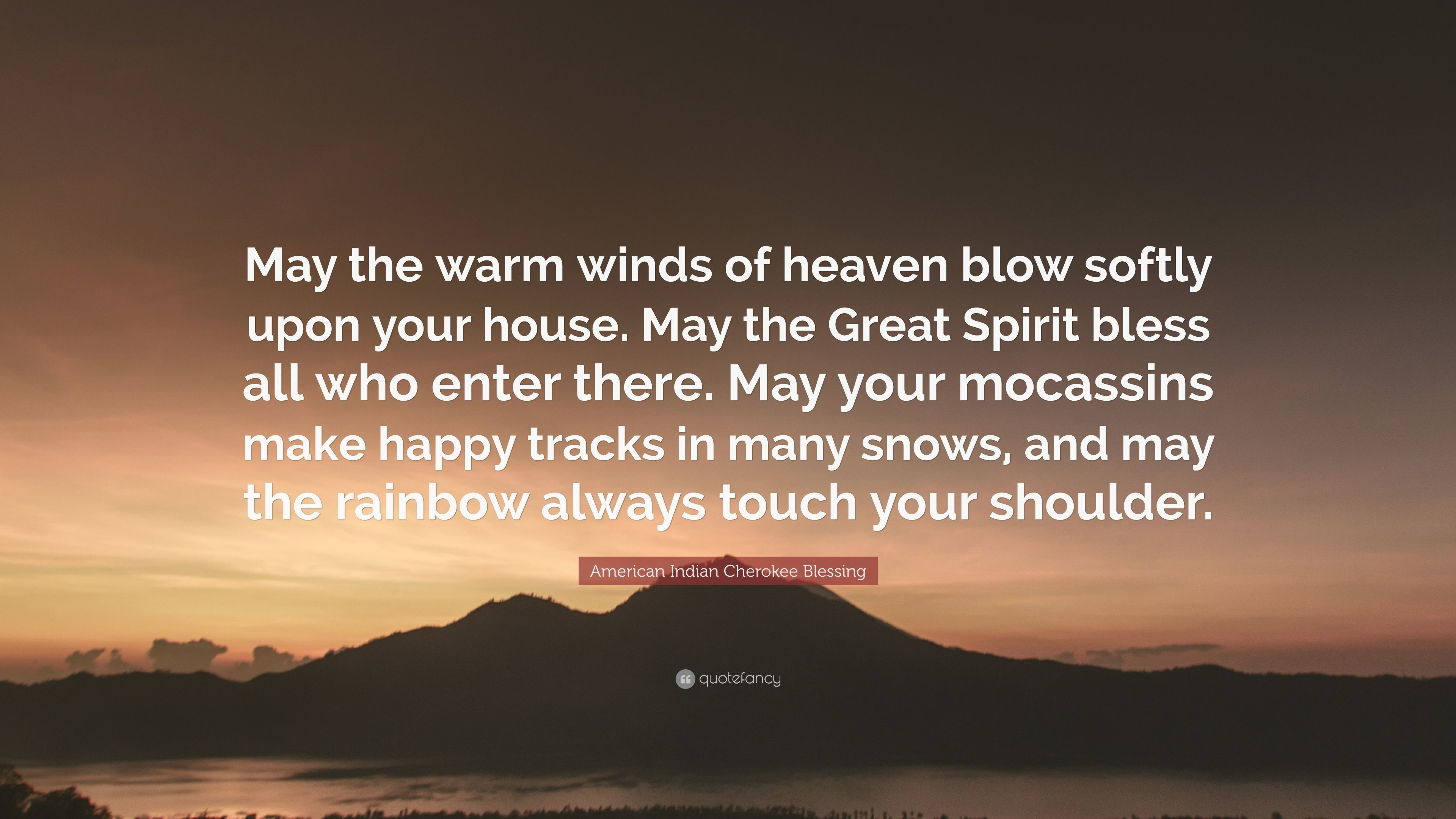 """American Indian Cherokee Blessing Quote: """"May the warm winds of heaven blow  softly upon"""