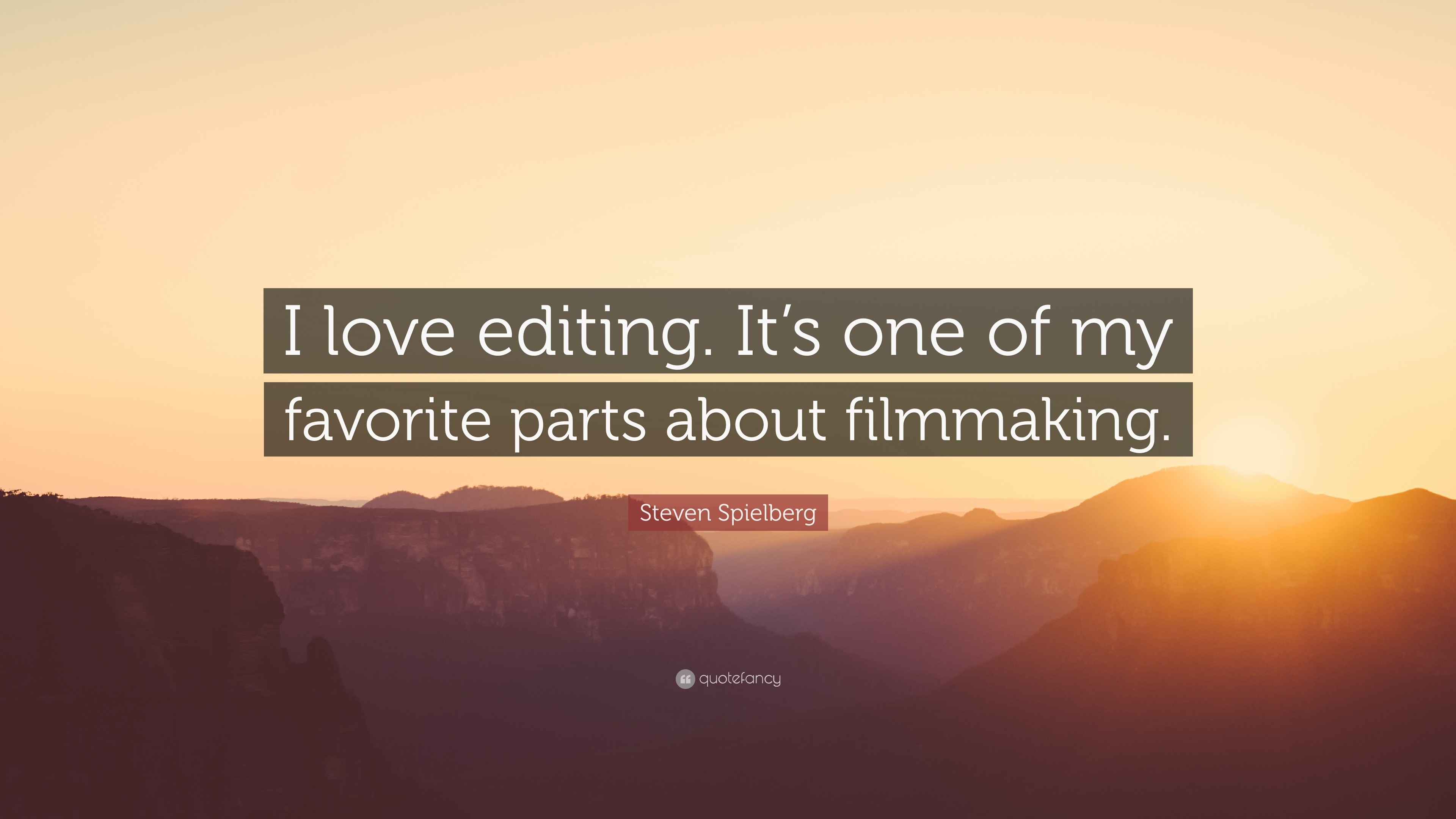 """Steven Spielberg Quote: """"I love editing. It's one of my favorite parts about"""