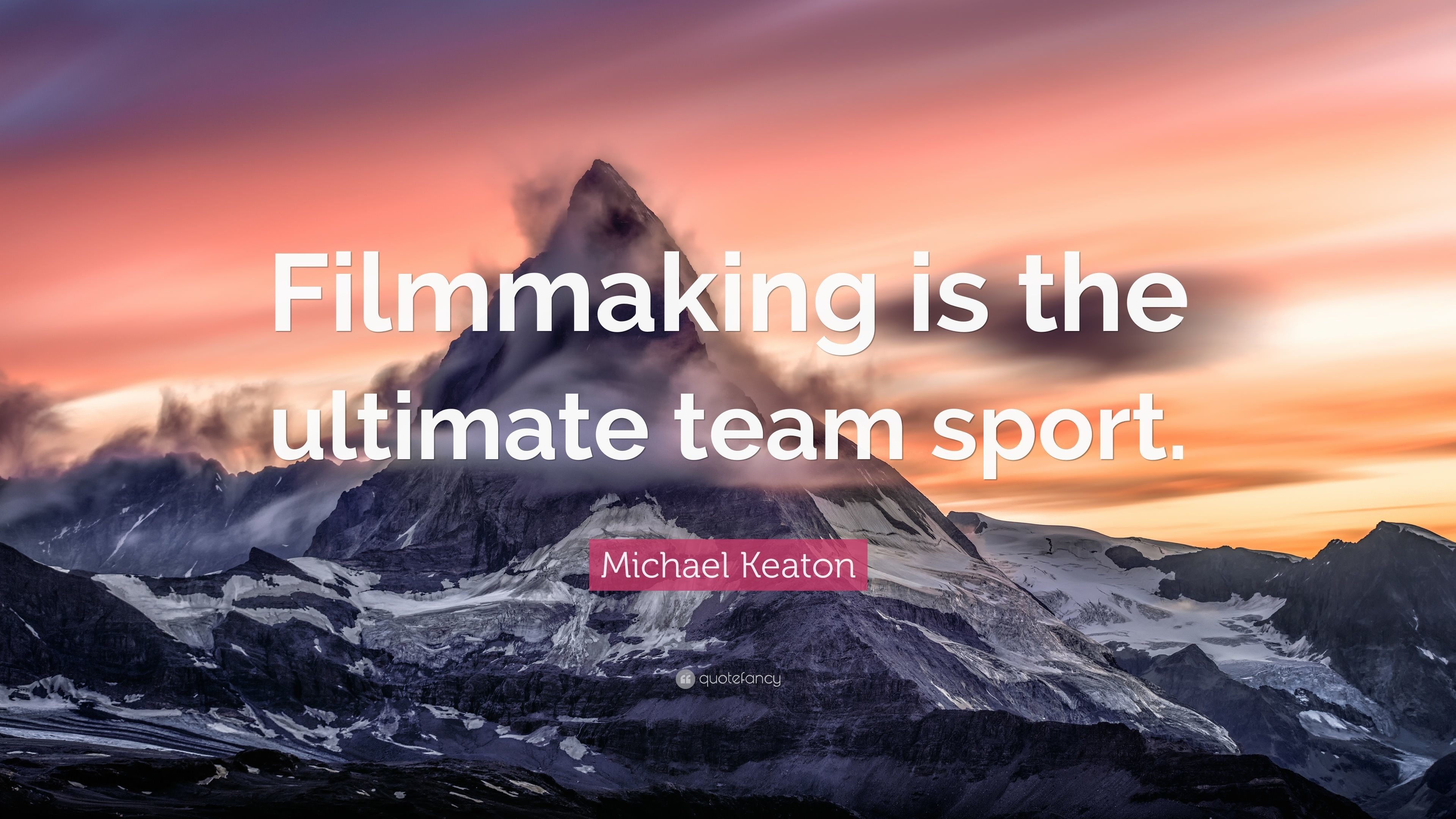 """Michael Keaton Quote: """"Filmmaking is the ultimate team sport."""""""