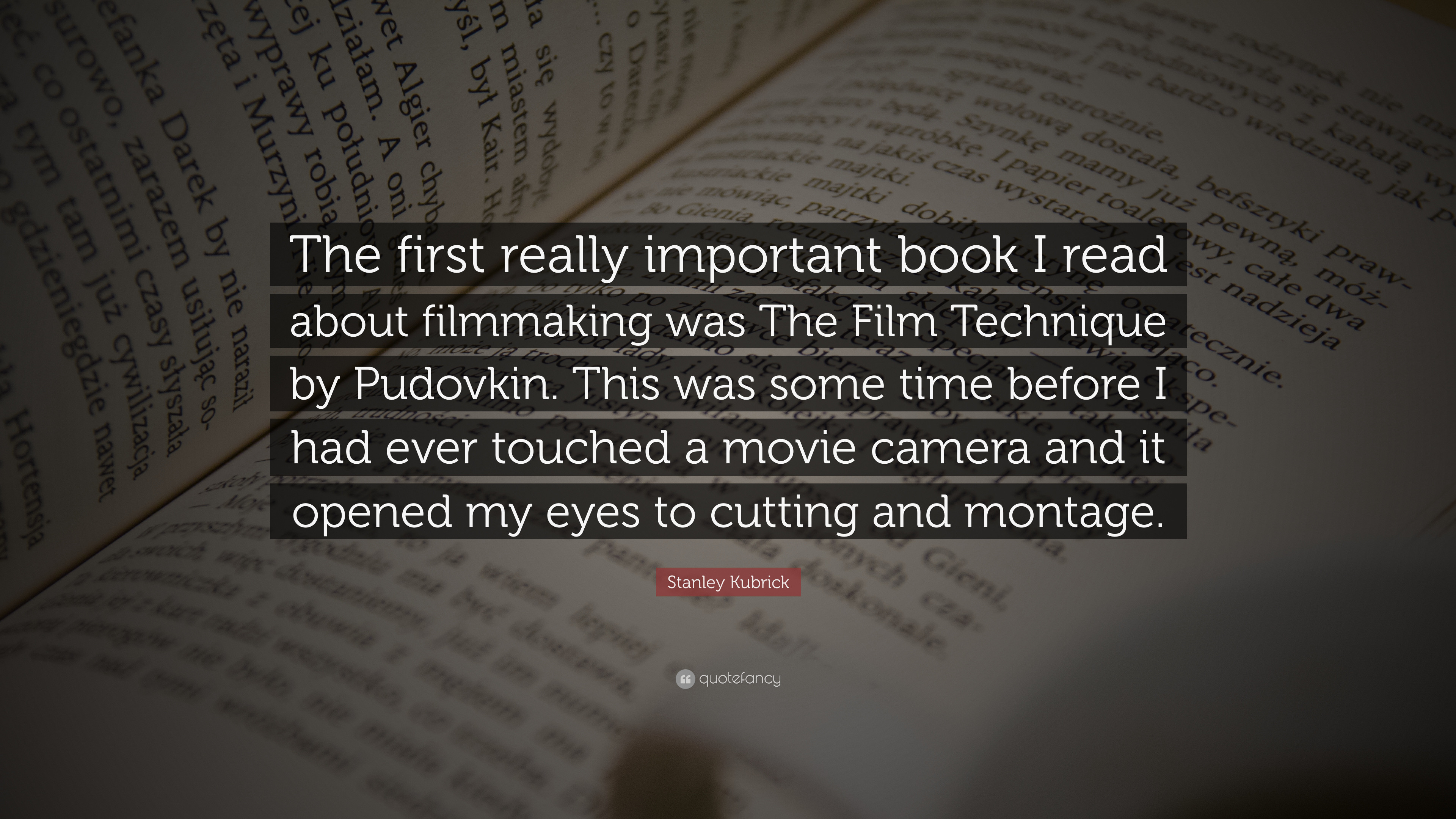 """Stanley Kubrick Quote: """"The first really important book I read about  filmmaking was The"""