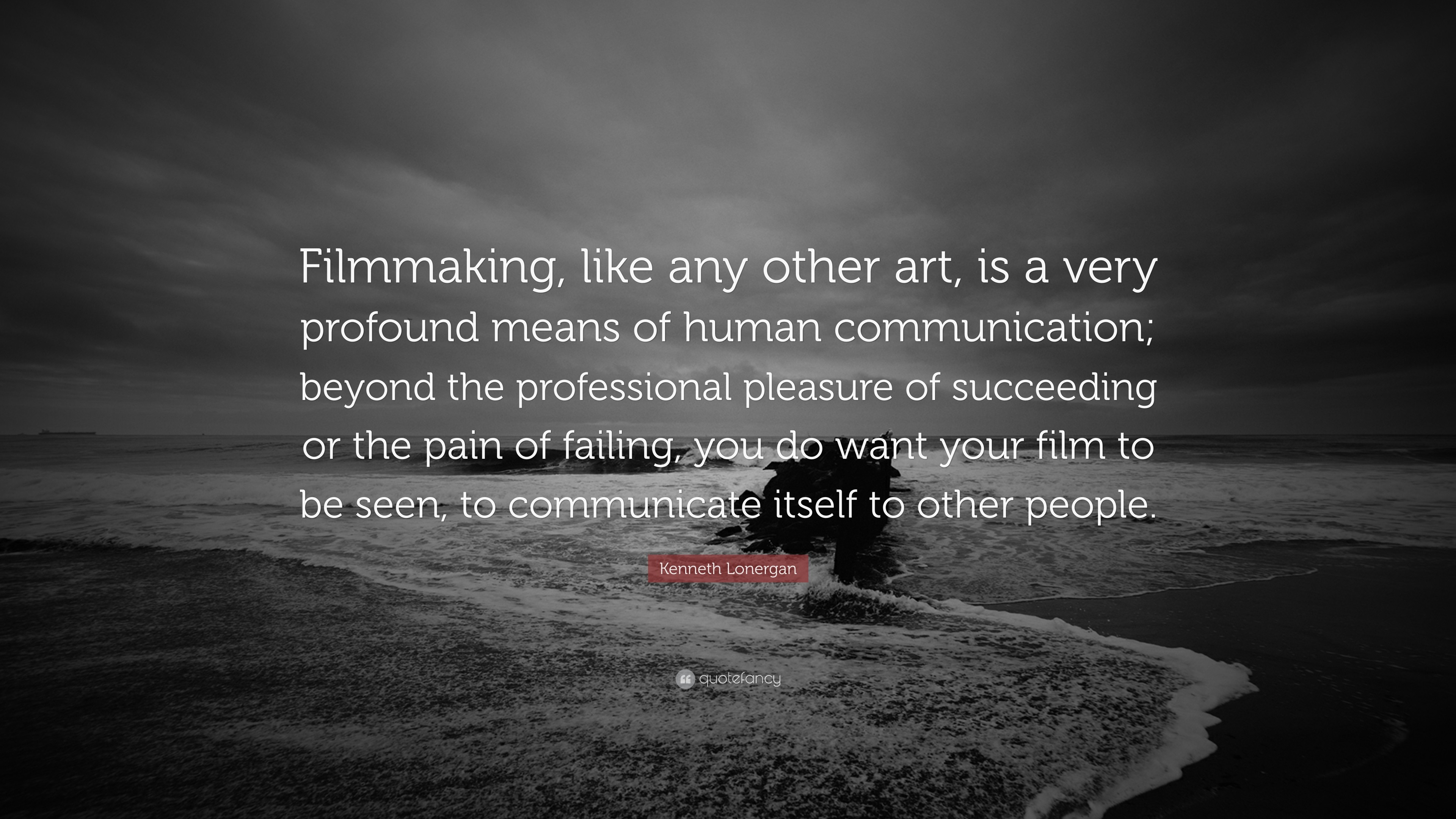 """Kenneth Lonergan Quote: """"Filmmaking, like any other art, is a very profound"""