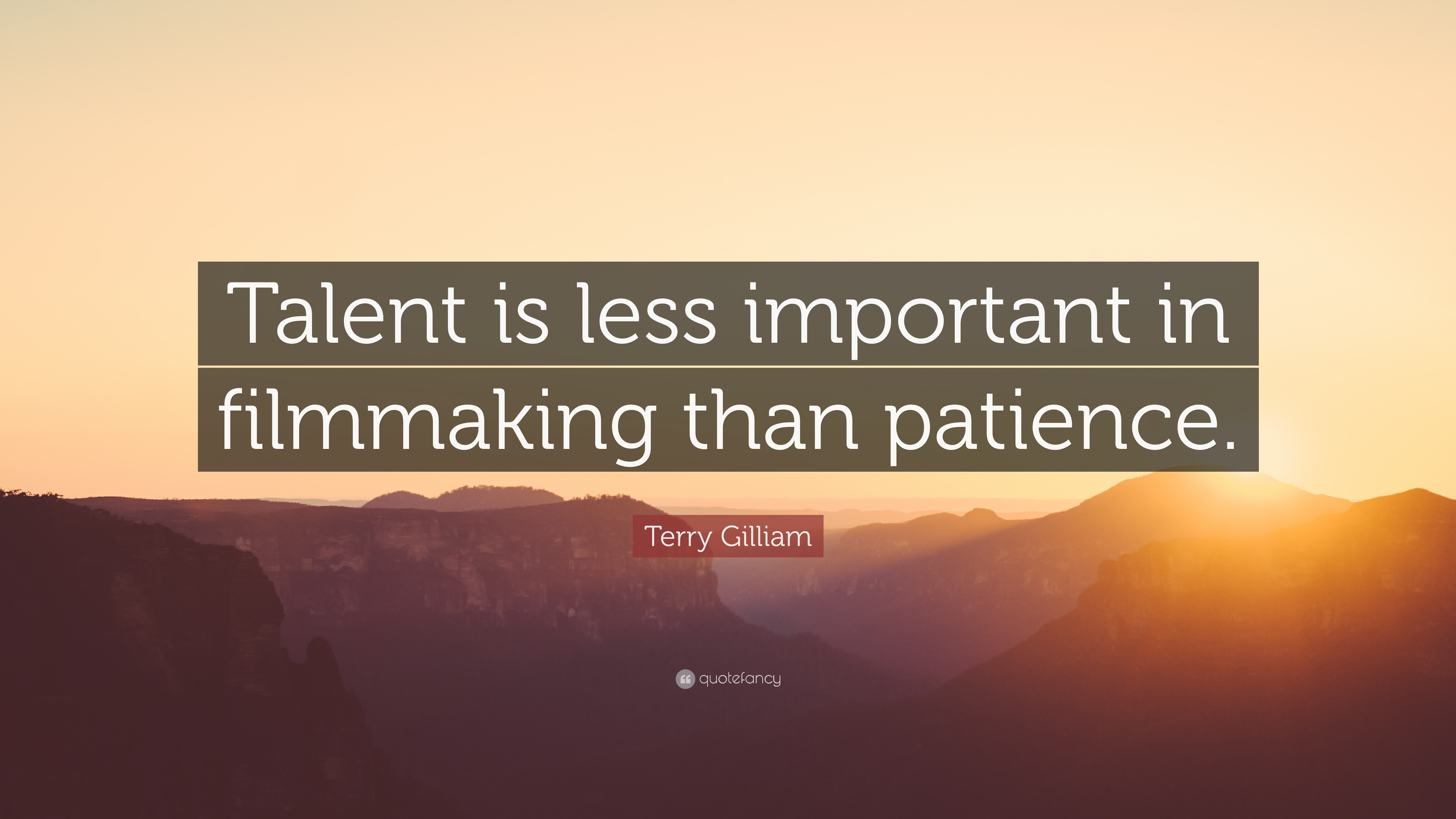 """Terry Gilliam Quote: """"Talent is less important in filmmaking than patience."""""""