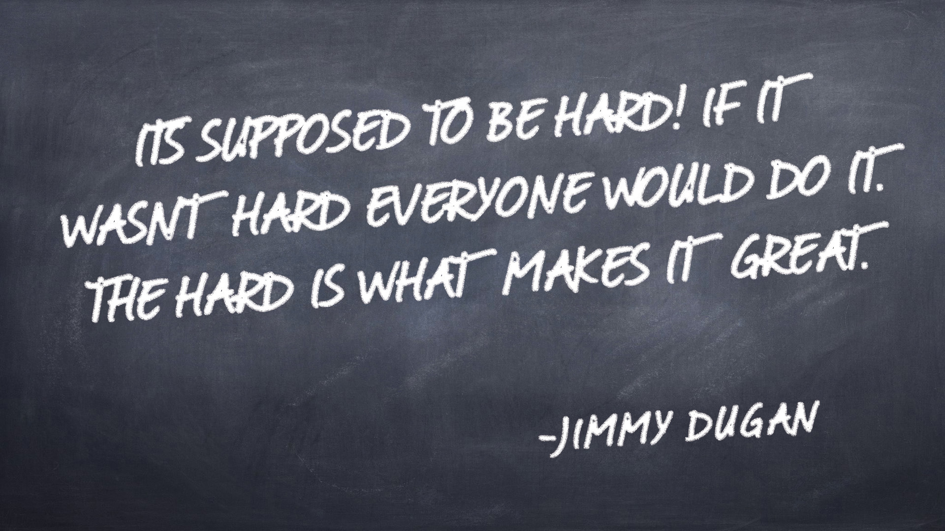 """""""It's supposed to be hard. If it wasn't hard everyone would do"""