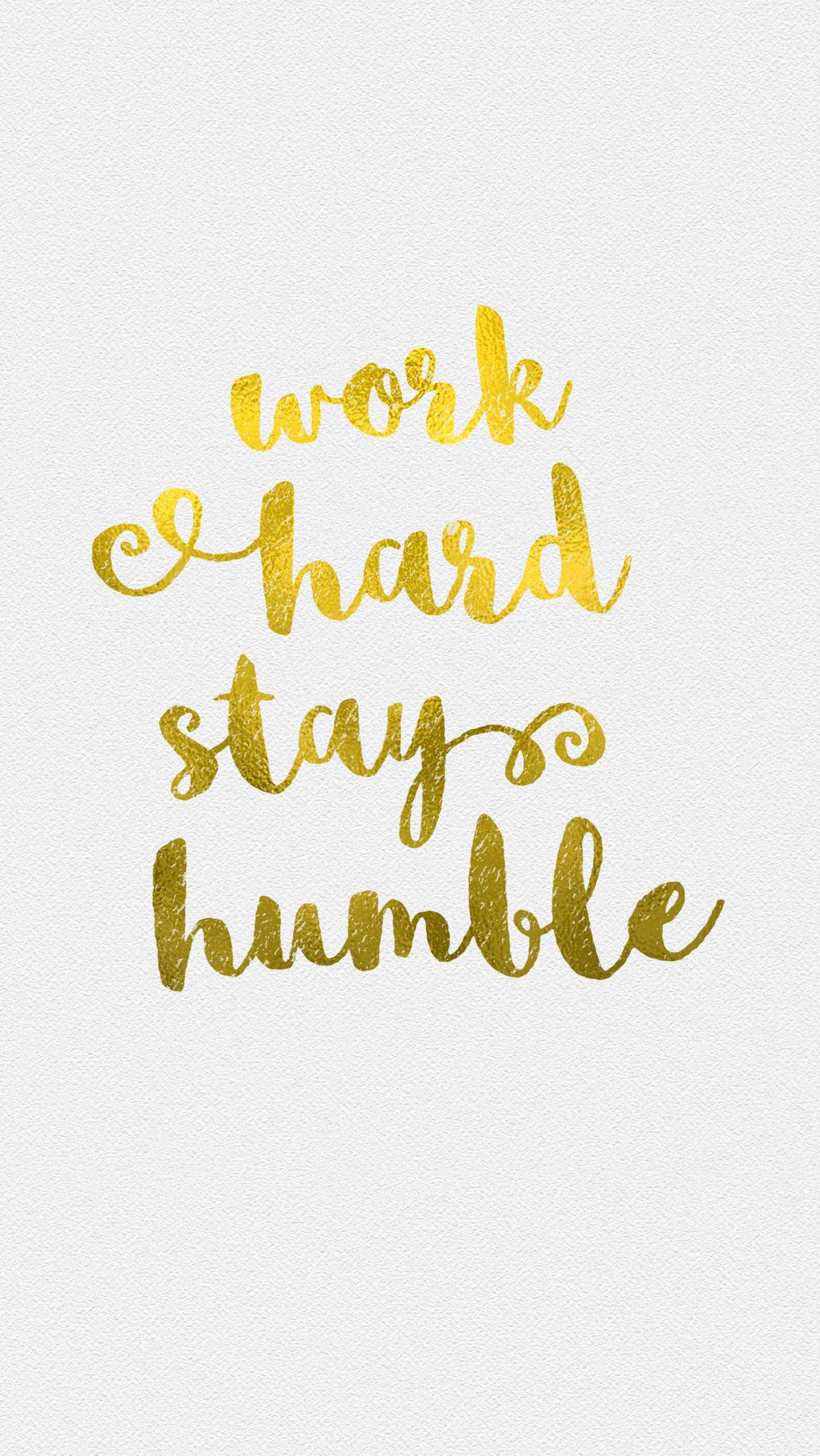 White gld Work Humble iphone wallpaper phone background lock screen   quote  me please   Pinterest   Screens, Wallpaper and Phone