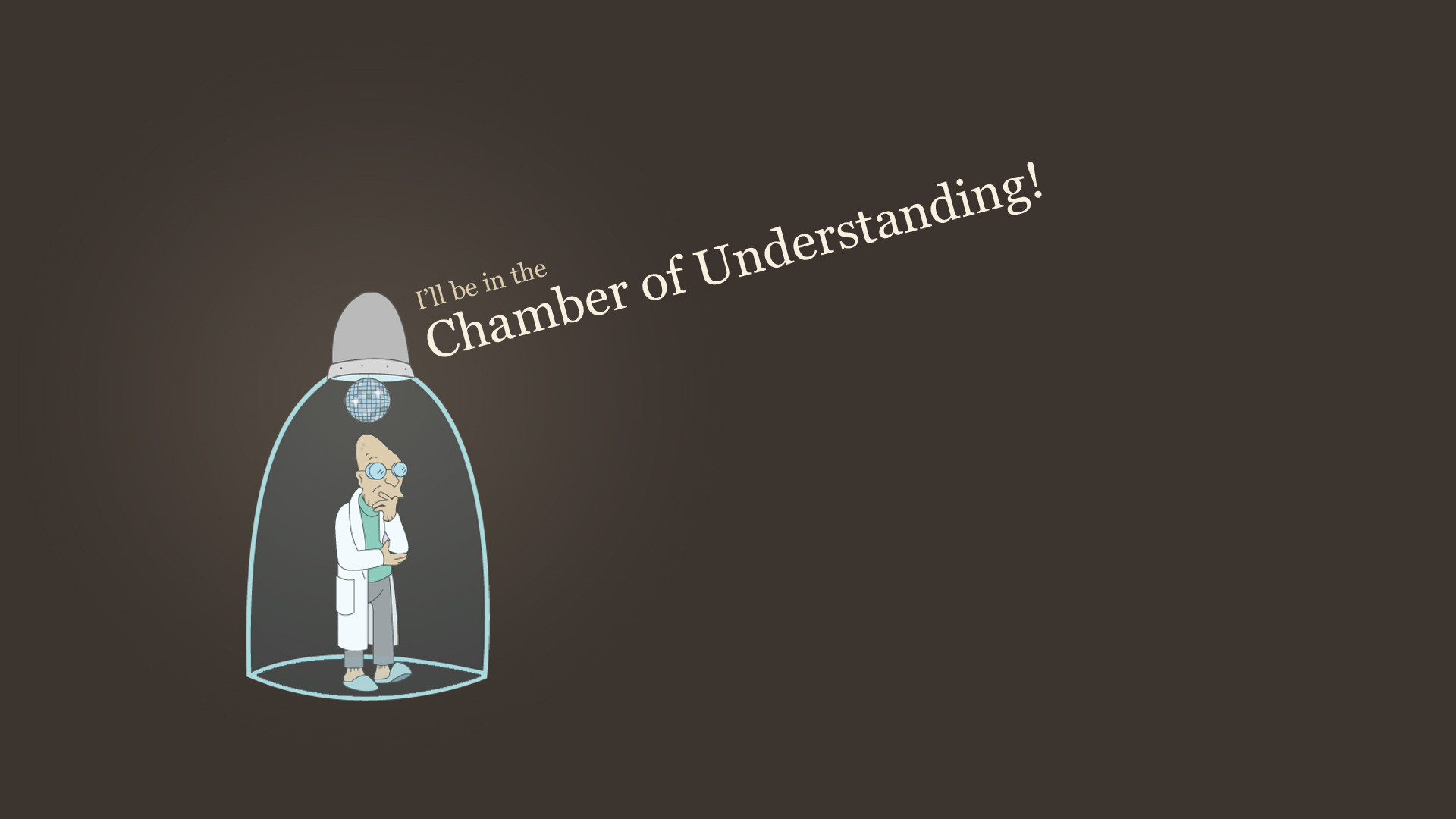 I'll be in the Chamber of Understanding!