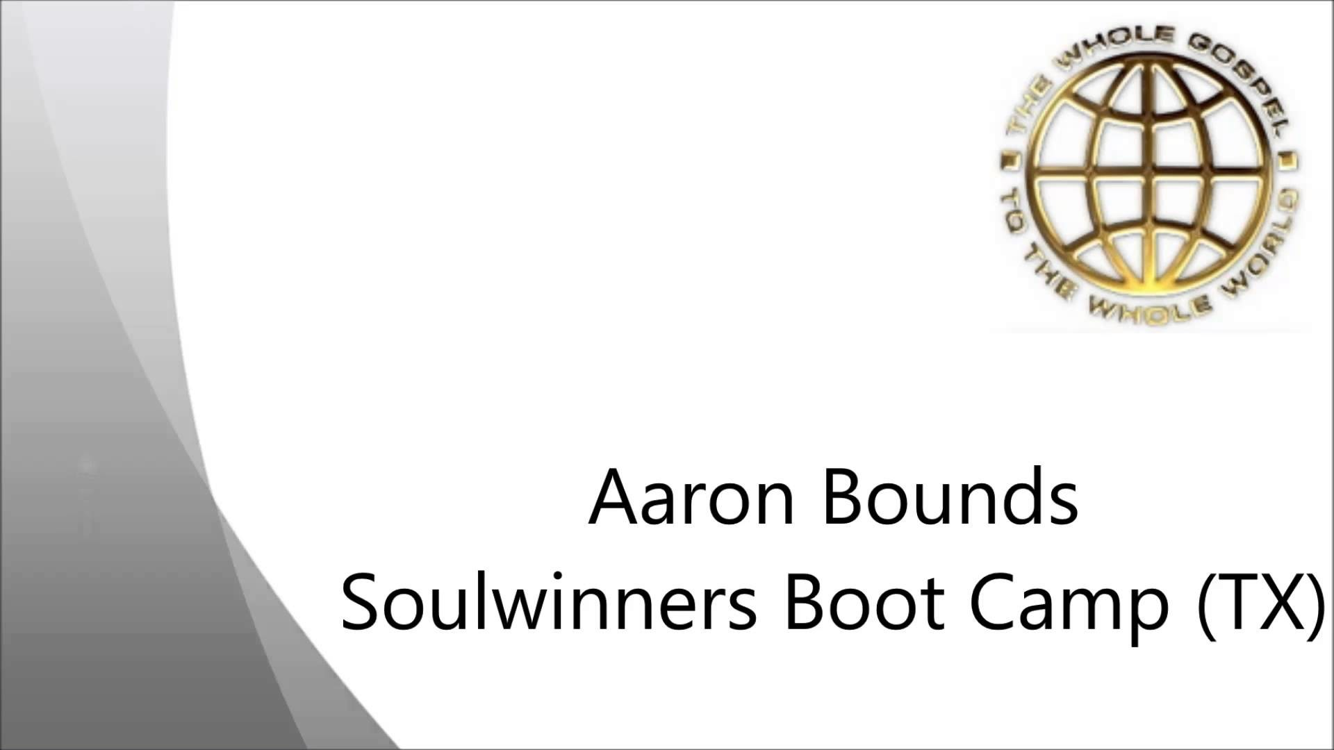 Aaron Bounds – Soulwinners Bootcamp – TX (UPCI) – FULL MESSAGE