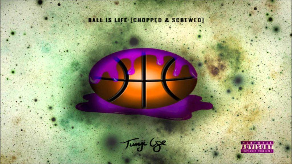 Tunji Ige – Ball Is Life (Chopped & Screwed)
