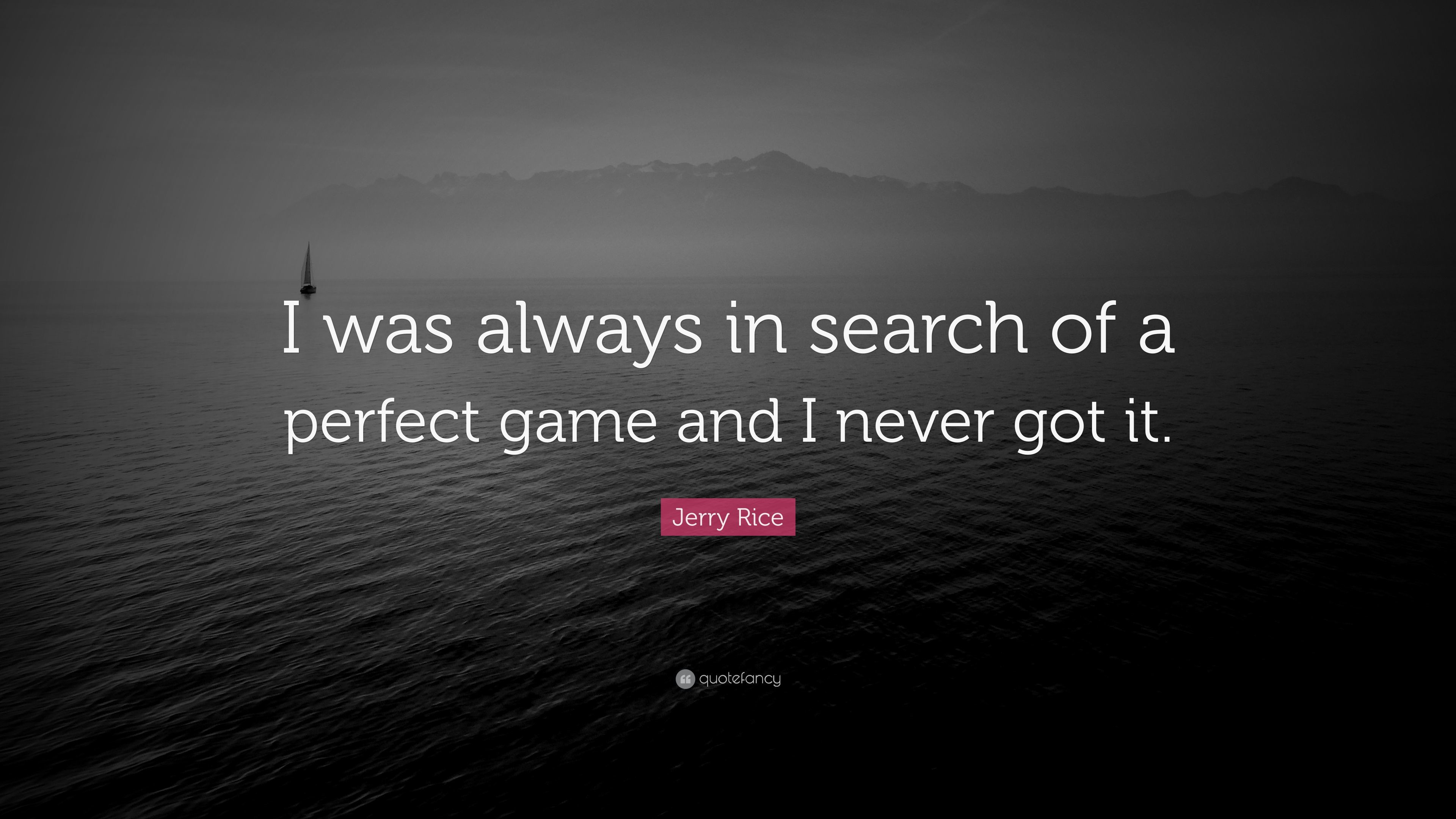 """Jerry Rice Quote: """"I was always in search of a perfect game and I"""