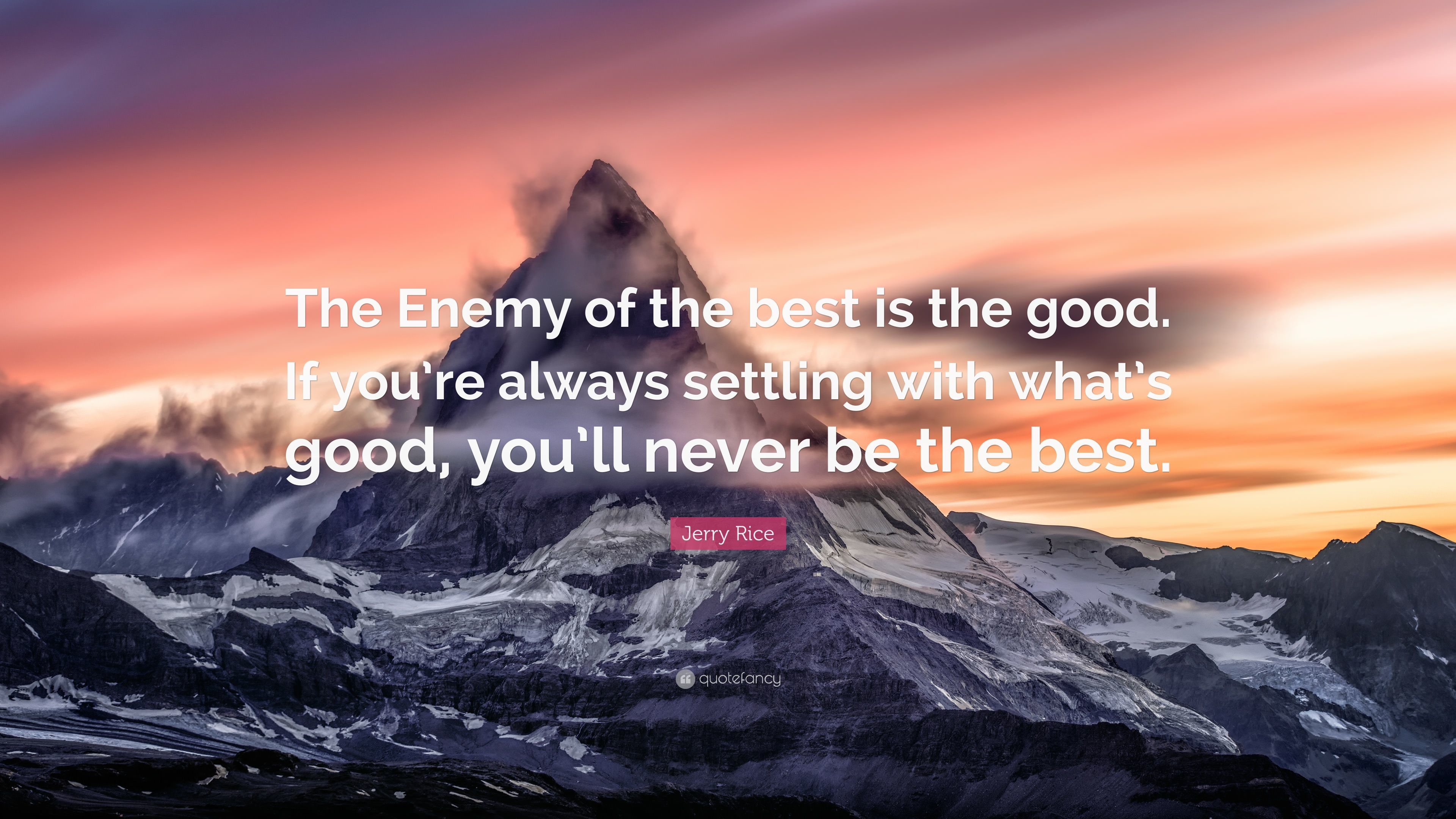 """Jerry Rice Quote: """"The Enemy of the best is the good. If you"""