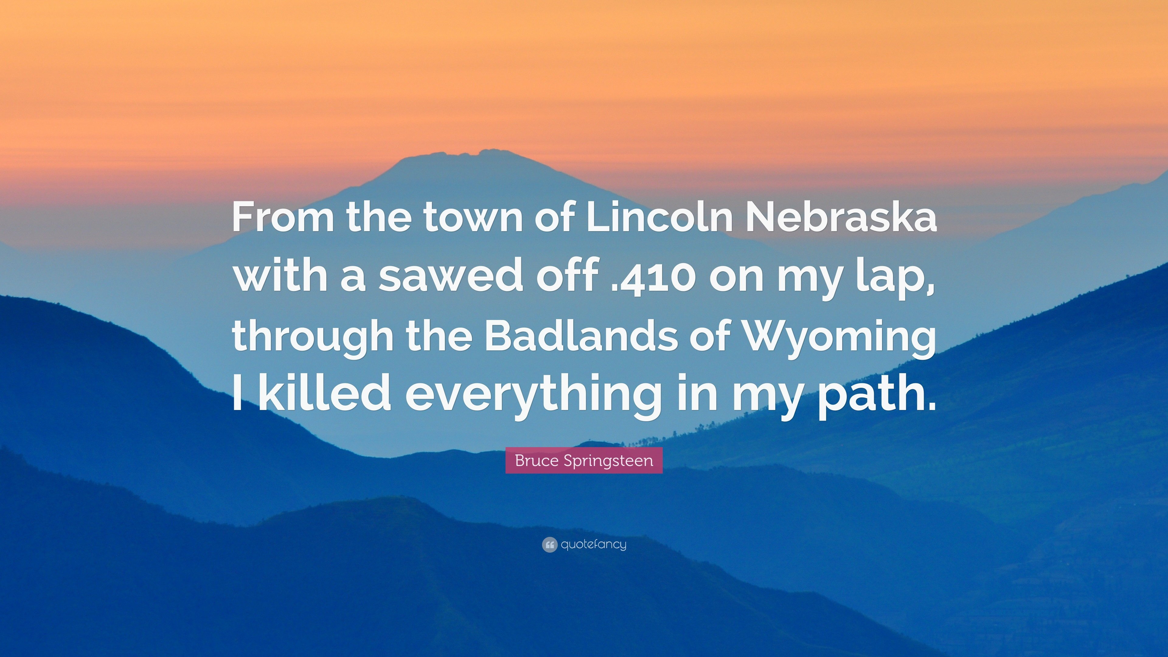 """Bruce Springsteen Quote: """"From the town of Lincoln Nebraska with a sawed  off ."""